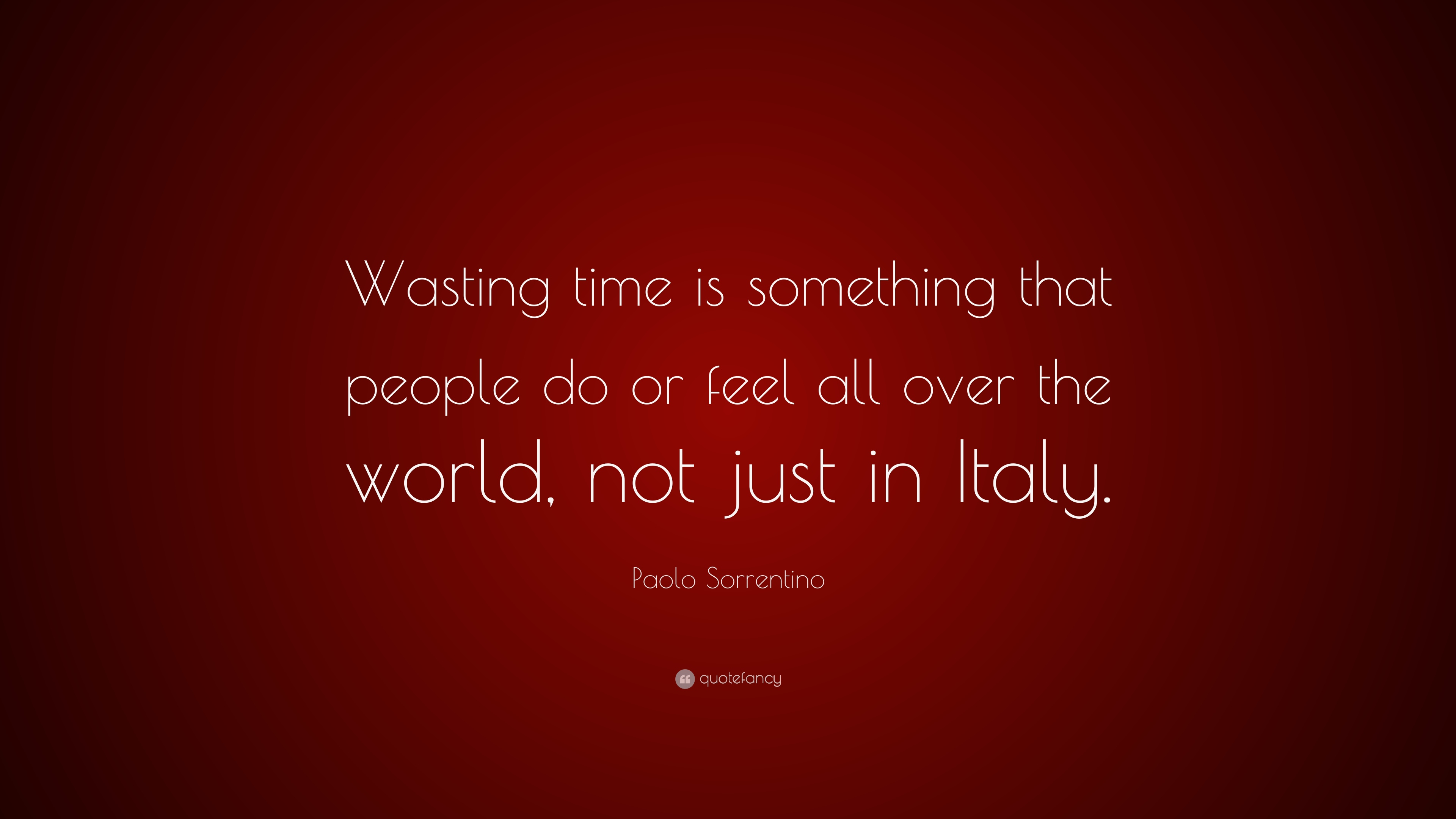 Paolo Sorrentino Quote Wasting Time Is Something That People Do Or