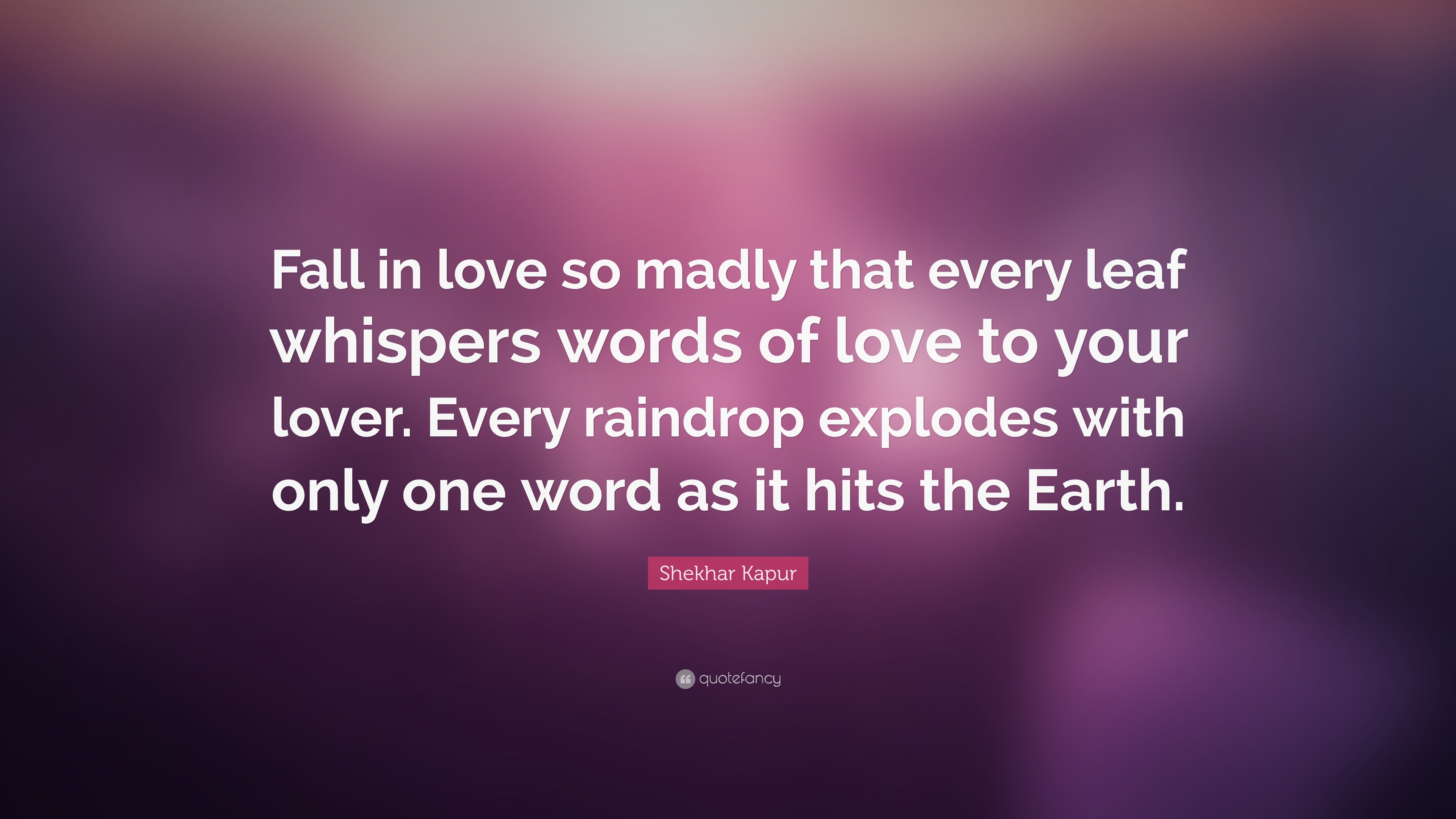 Shekhar Kapur Quote Fall In Love So Madly That Every Leaf Whispers Words Of