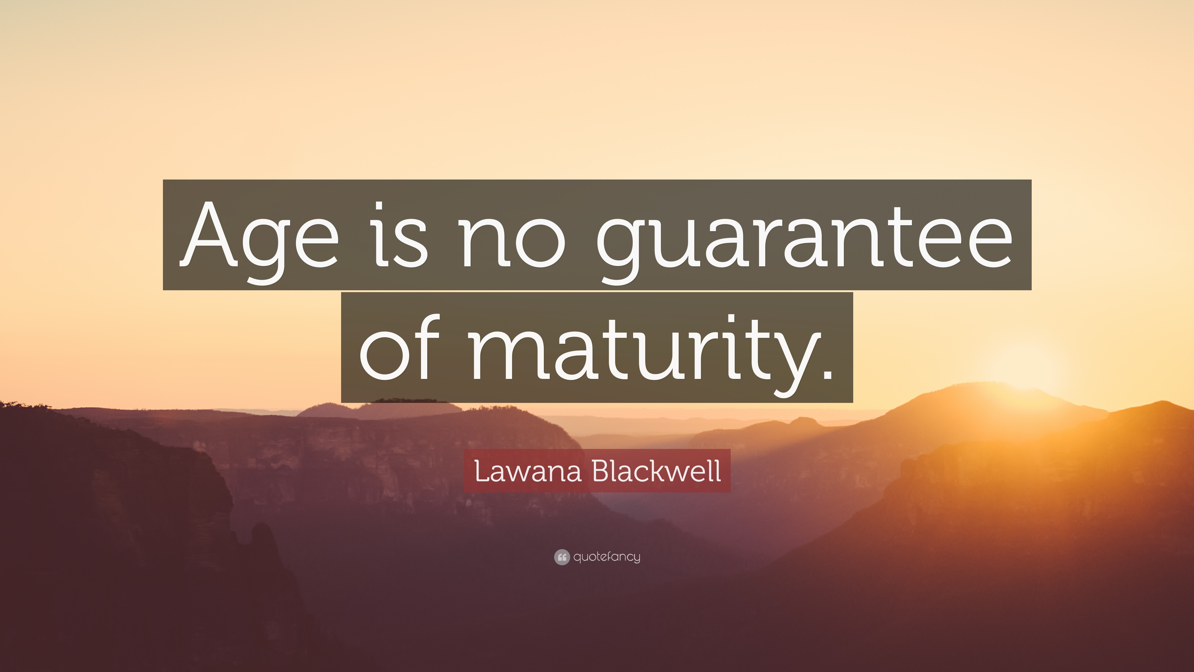Lawana Blackwell Quote Age Is No Guarantee Of Maturity 7