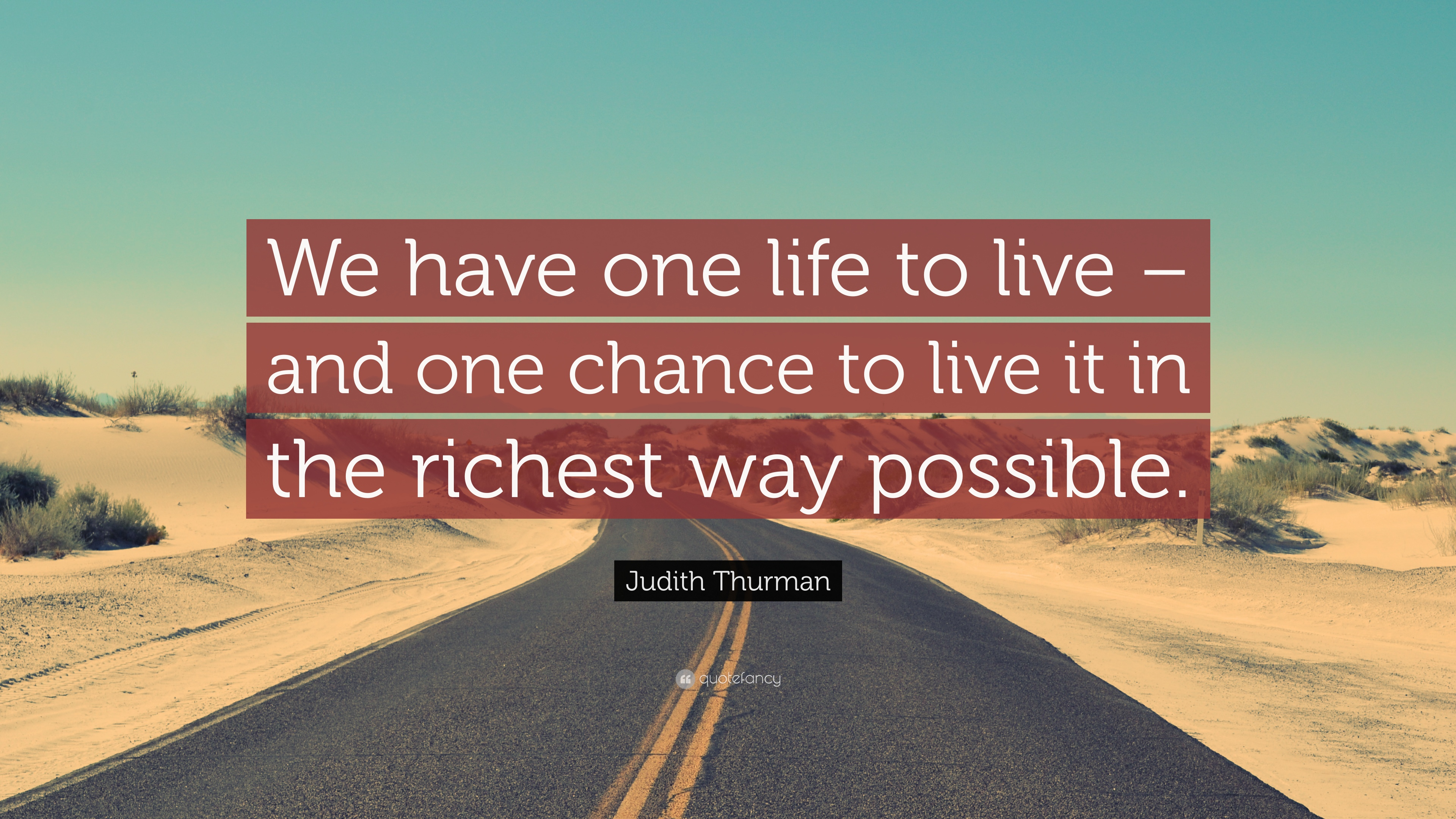 "Judith Thurman Quote: ""We have one life to live - and one ..."
