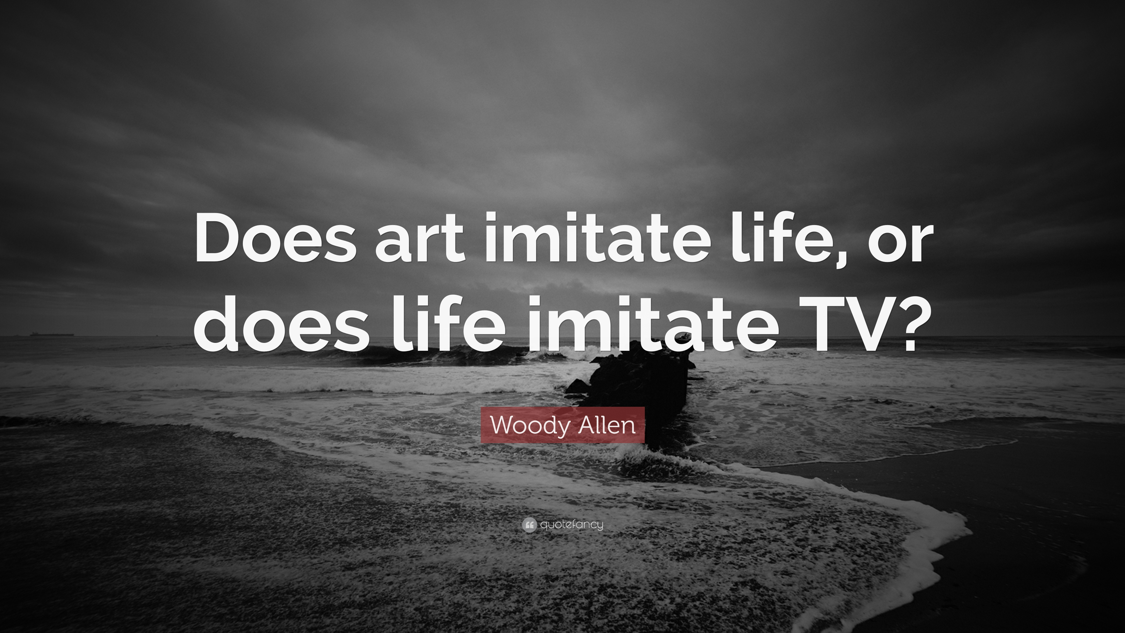 """Woody Allen Quote: """"Does art imitate life, or does life imitate TV ..."""