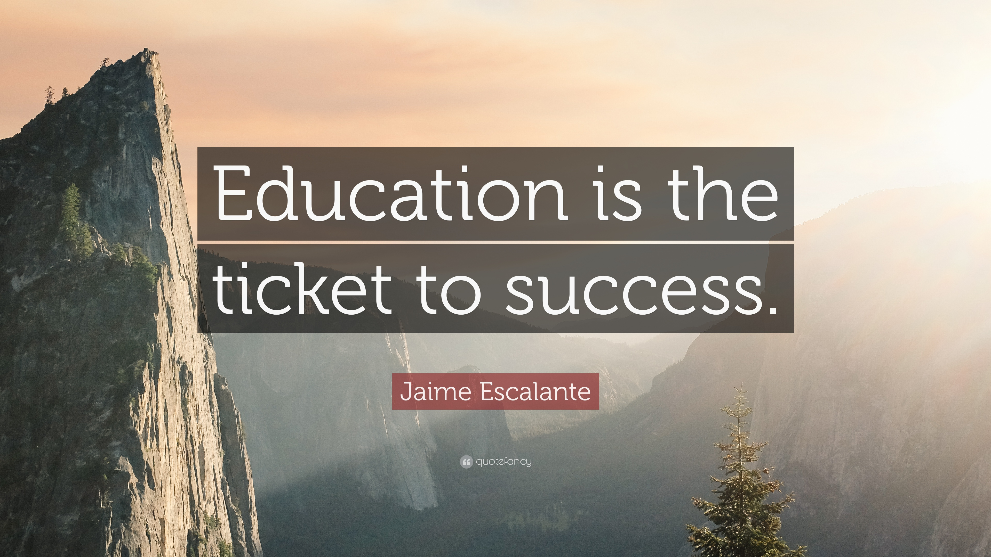 Jaime Escalante Quote Education Is The Ticket To Success 9 Wallpapers Quotefancy