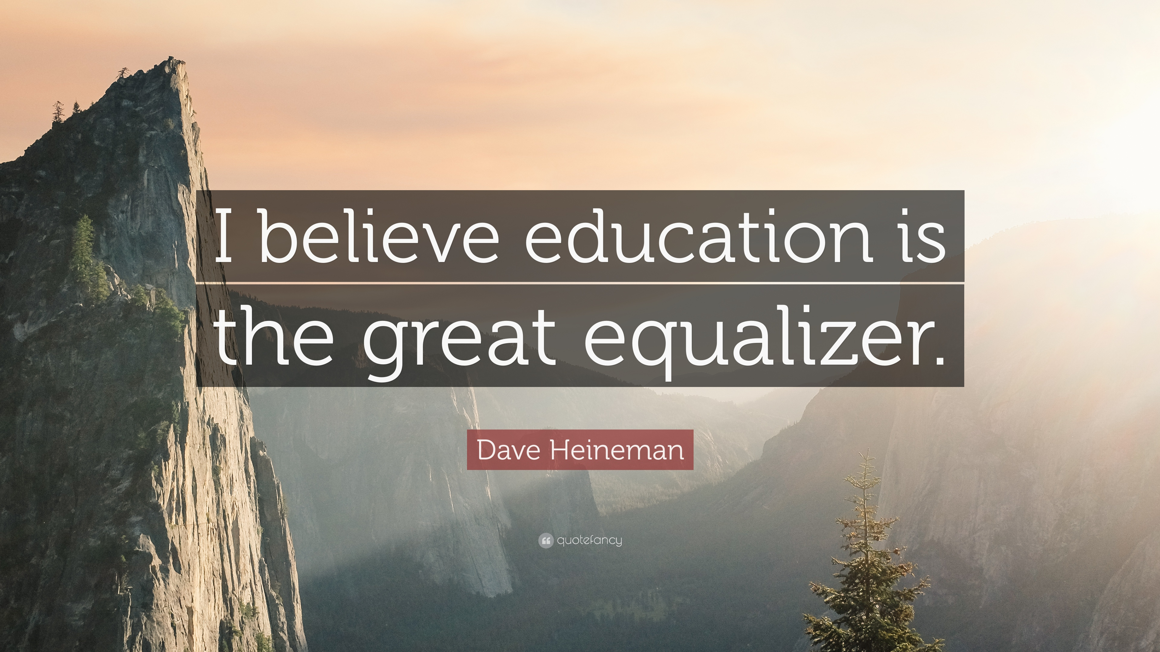 Dave Heineman Quote I Believe Education Is The Great Equalizer