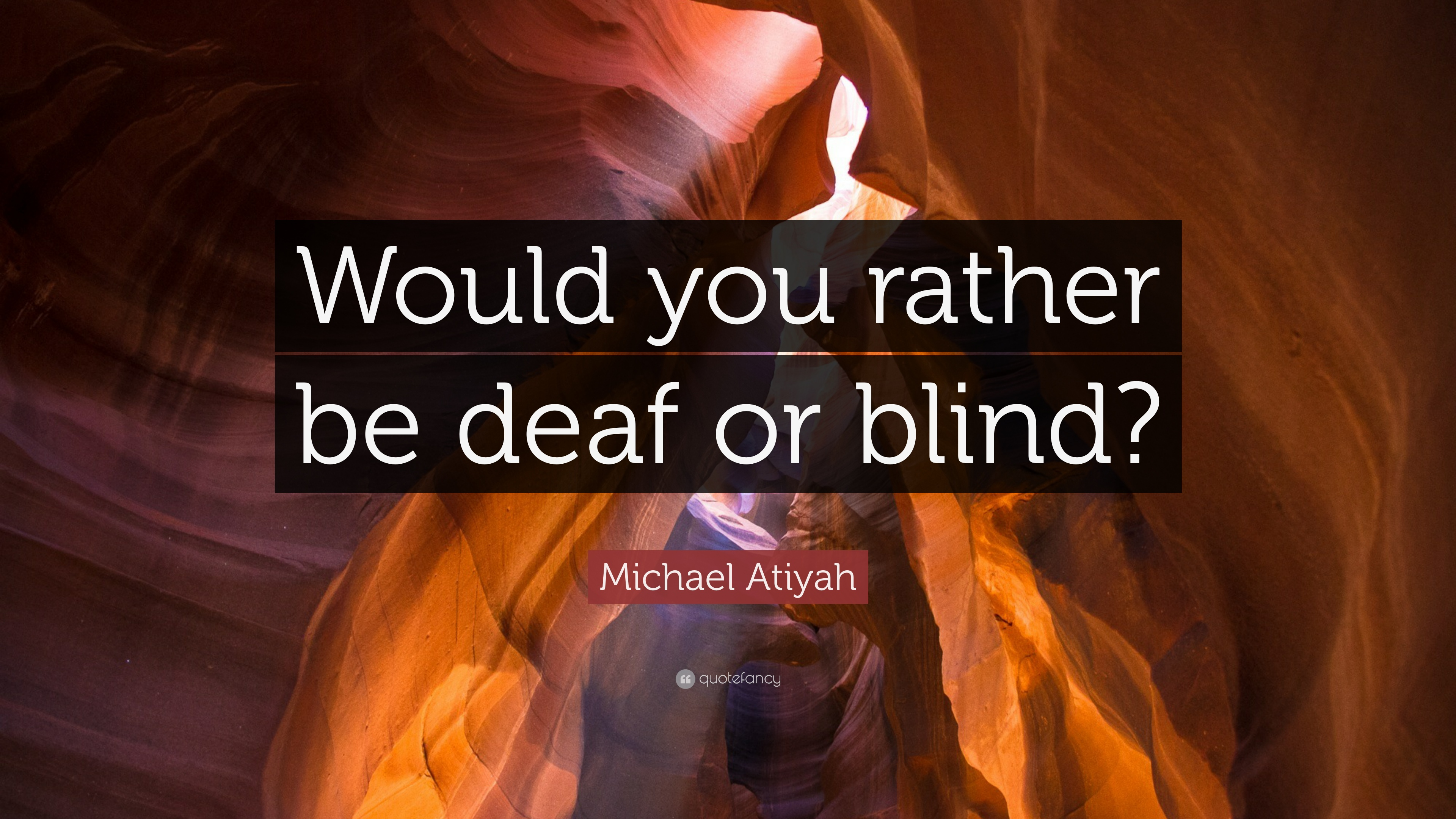 Would You Rather Be Deaf Or Blind