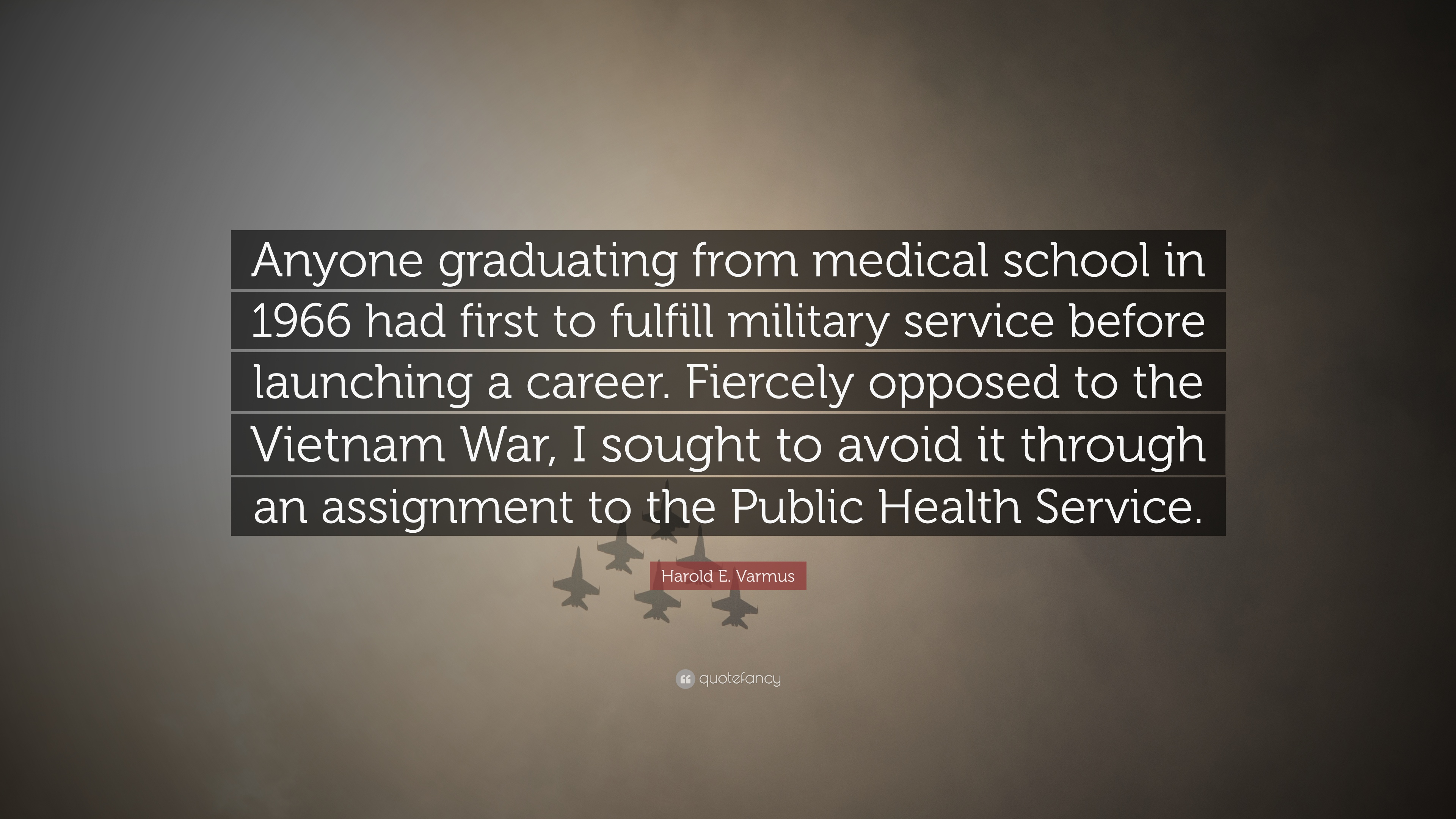 "Harold E. Varmus Quote: ""Anyone graduating from medical school in"