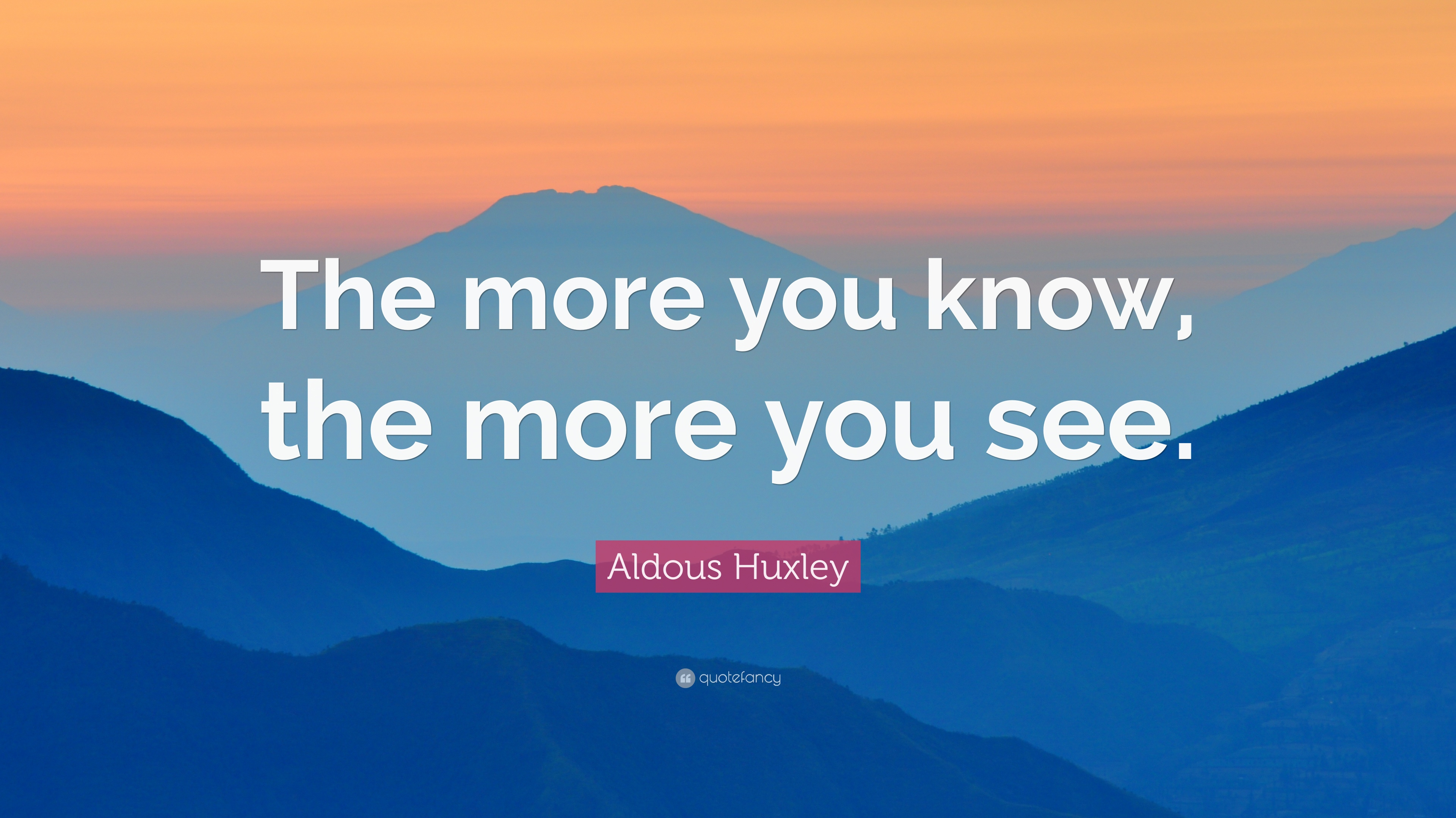 Aldous Huxley Quote The More You Know The More You See 12