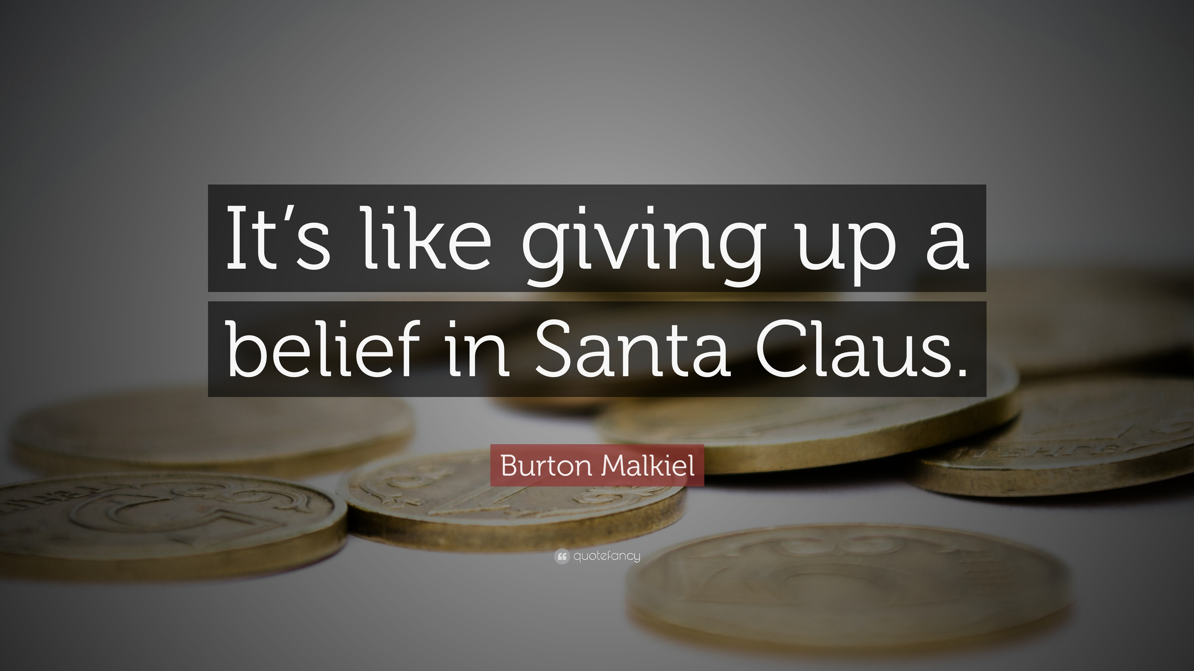 Burton Malkiel Quote: U201cItu0027s Like Giving Up A Belief In Santa Claus.u201d