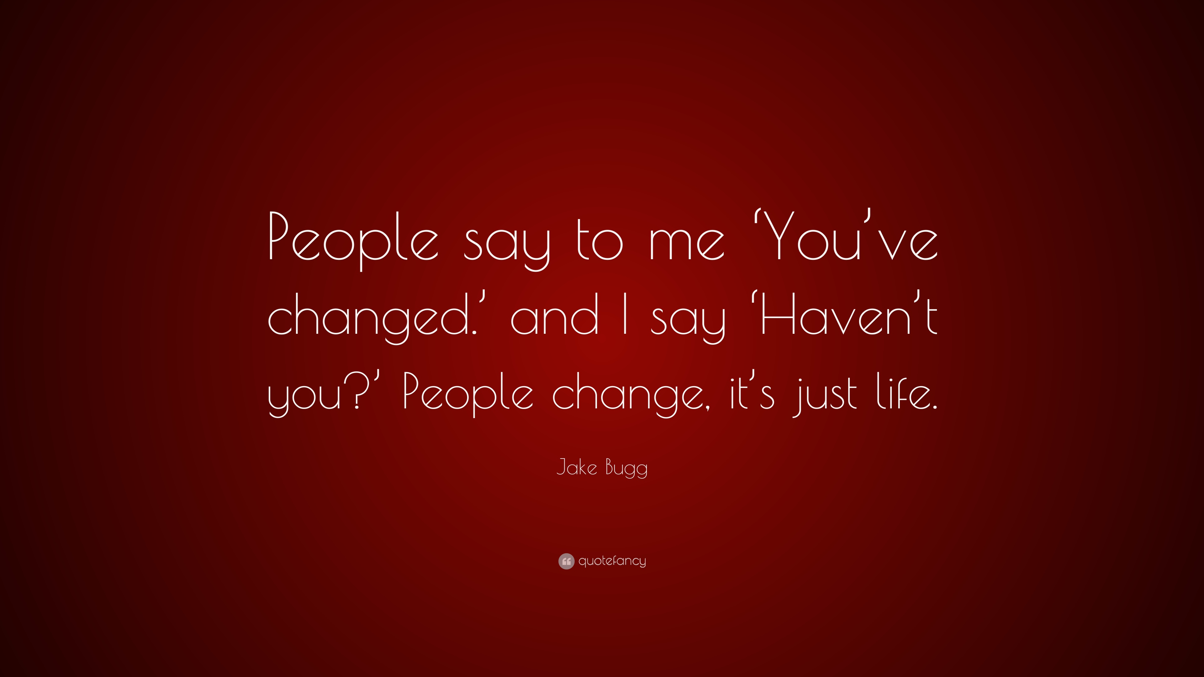 Jake Bugg Quote People Say To Me You Ve Changed And I Say