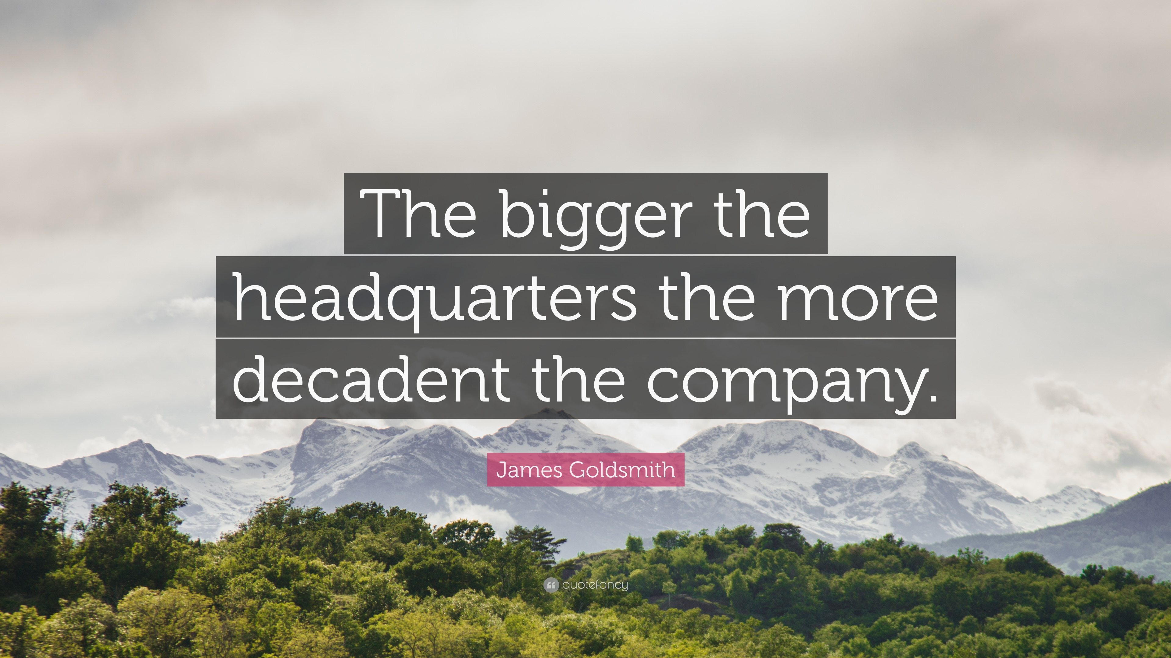 "James Goldsmith Quote: ""The bigger the headquarters the more ..."