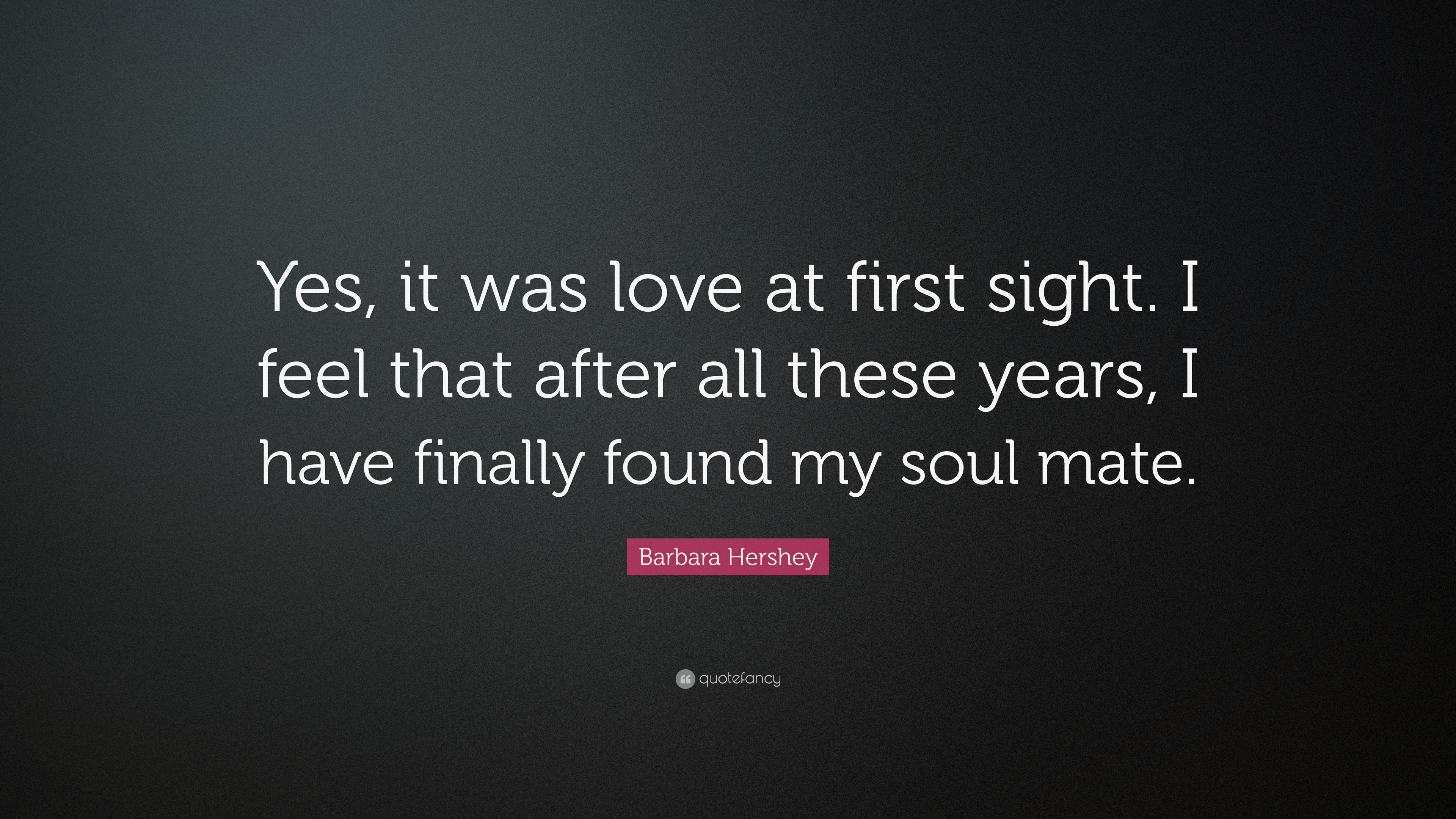 "Quotes About Love At First Site Barbara Hershey Quote ""Yes It Was Love At First Sighti Feel"