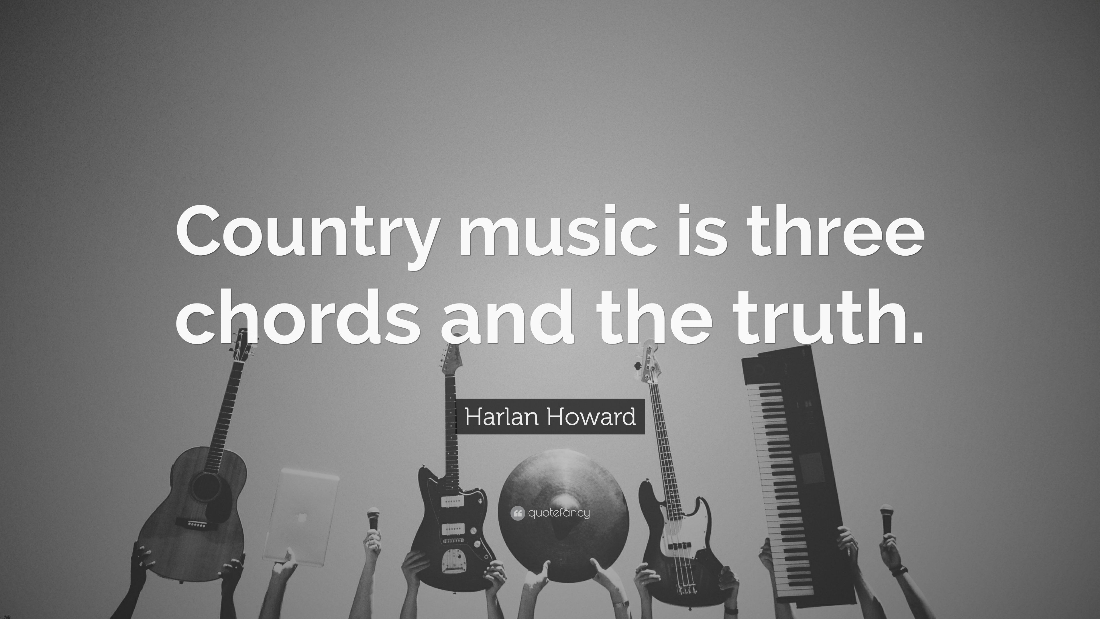 Harlan Howard Quote Country Music Is Three Chords And The Truth