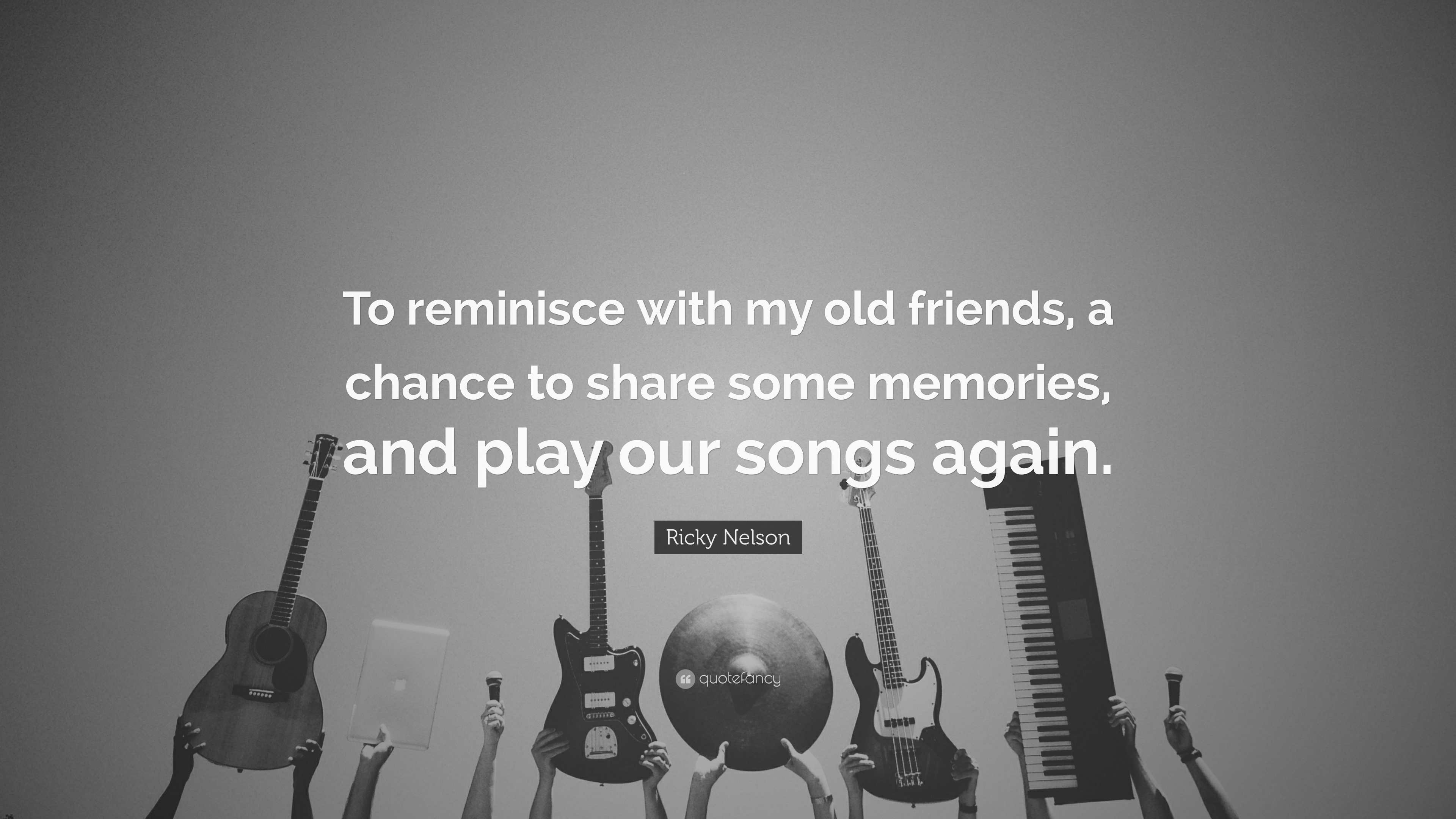"""Quotes About Old Friendship Memories Ricky Nelson Quote """"To Reminisce With My Old Friends A Chance To"""