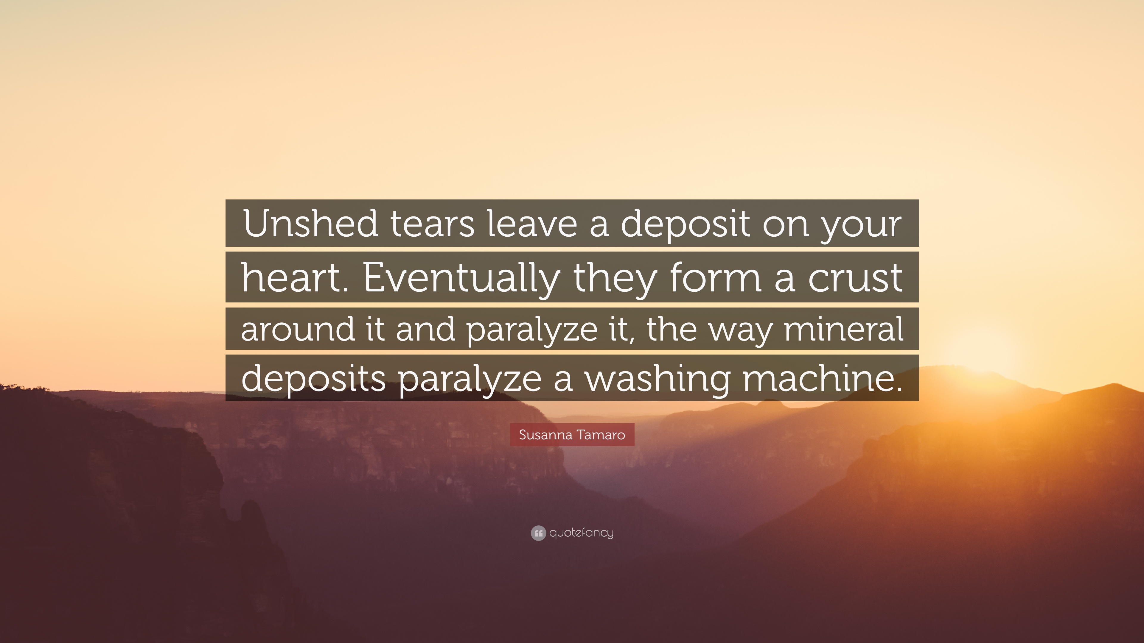 Susanna Tamaro Quote Unshed Tears Leave A Deposit On Your Heart