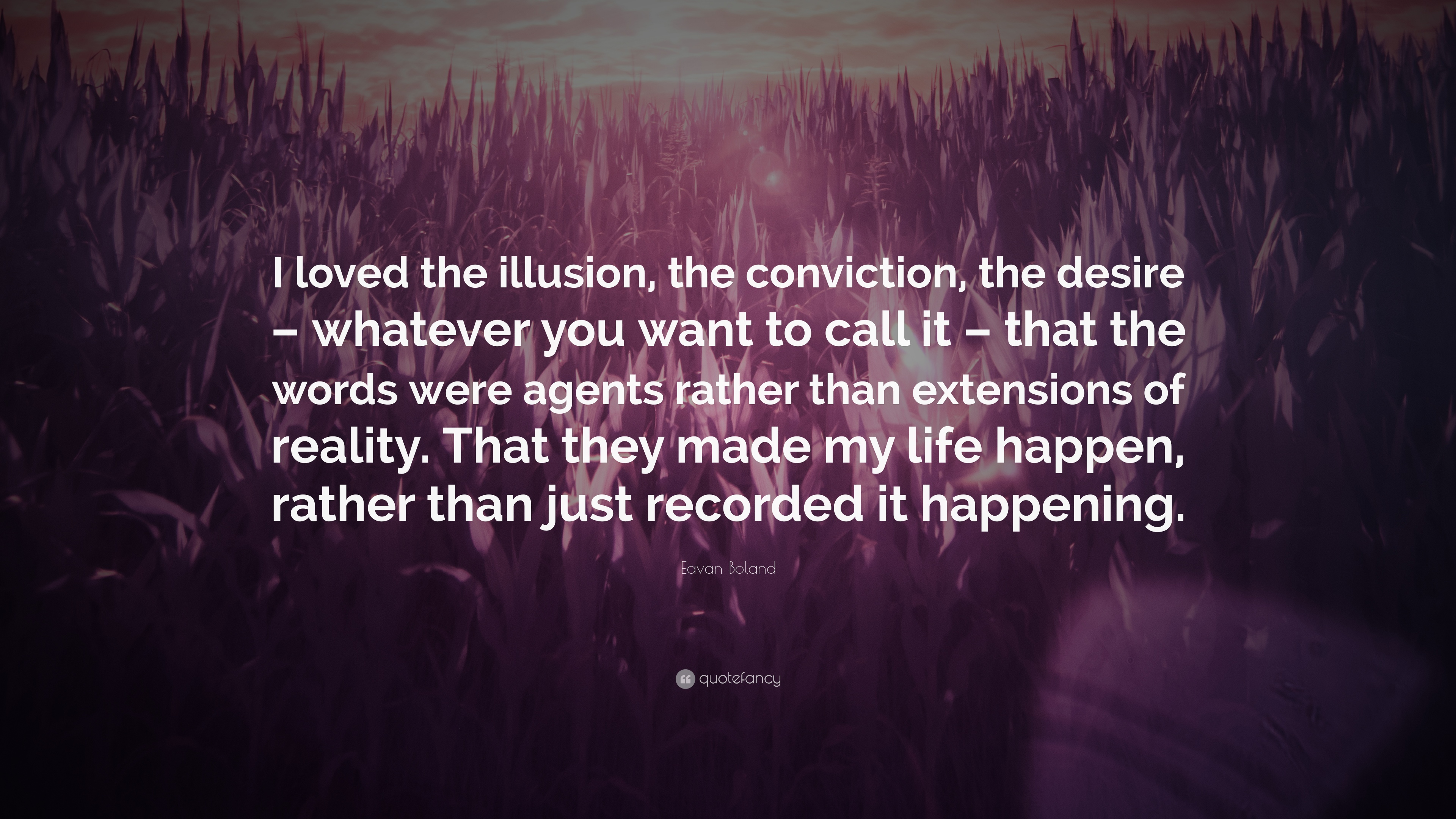 Eavan Boland Quote I Loved The Illusion The Conviction The