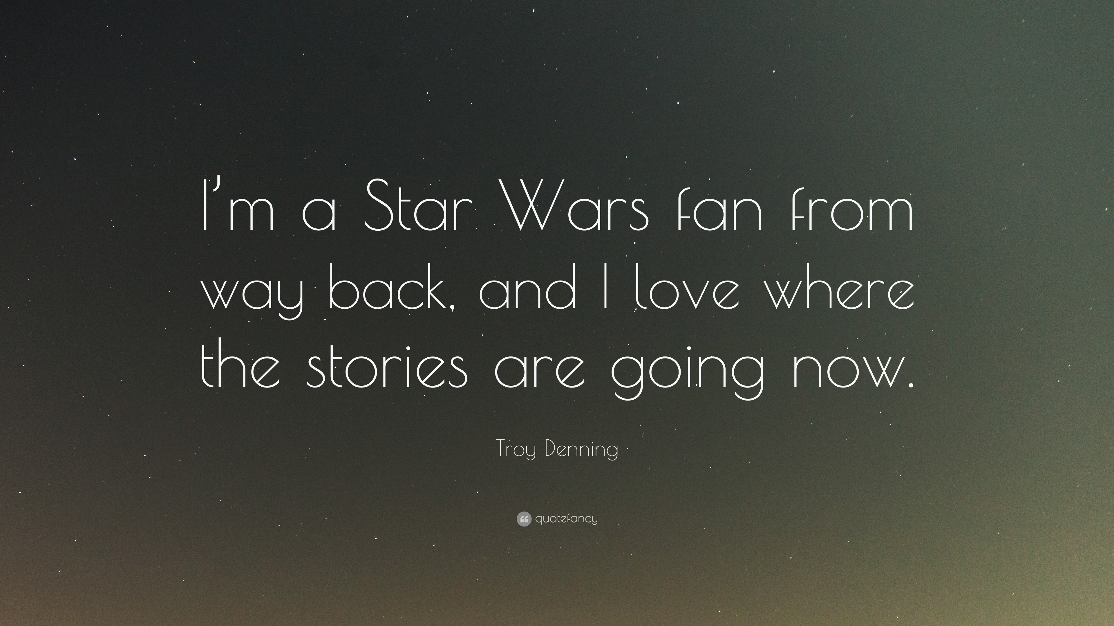 "Star Wars Love Quotes Troy Denning Quote ""I'm A Star Wars Fan From Way Back And I Love"