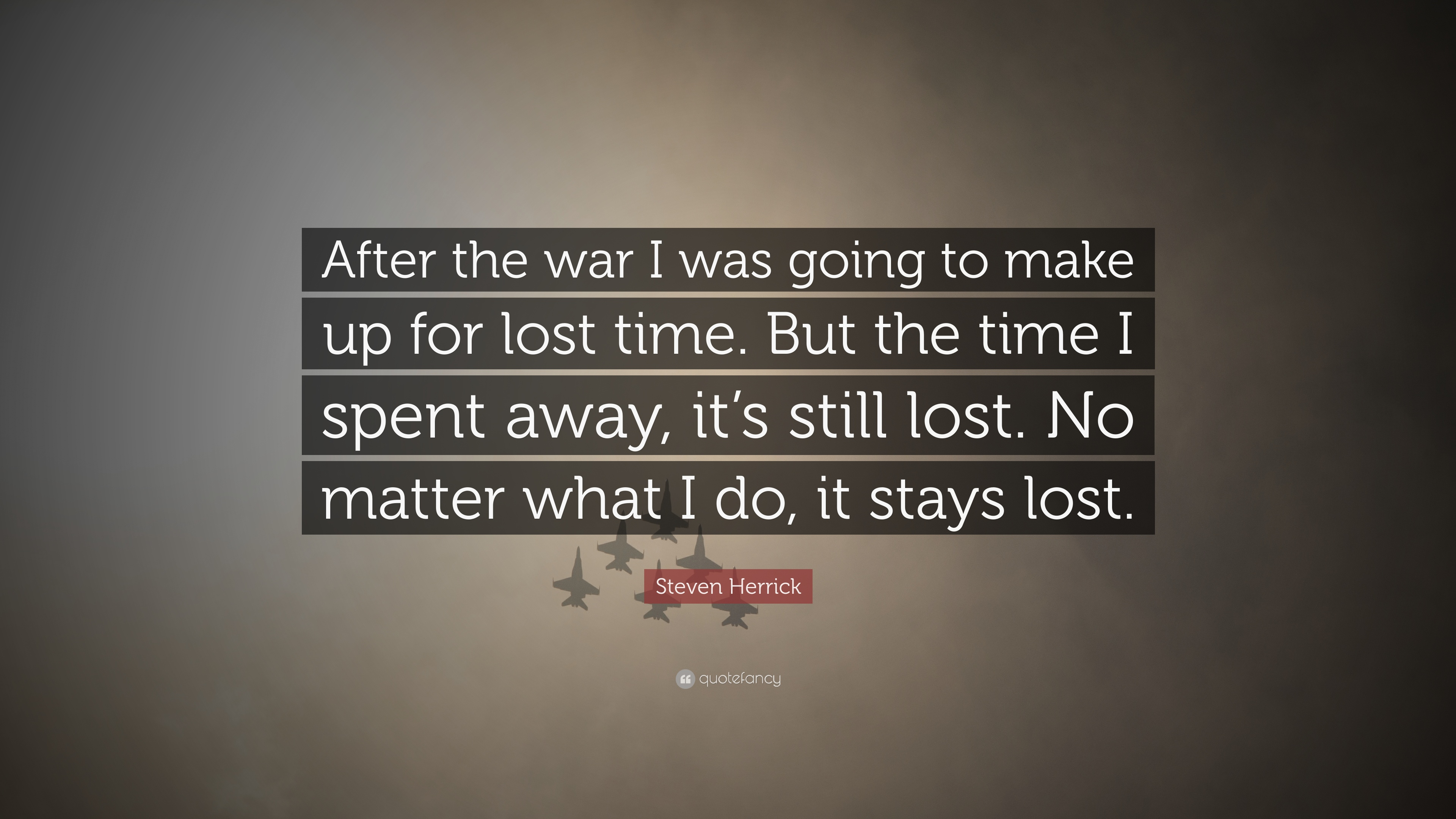 Steven Herrick Quote After The War I Was Going To Make Up For Lost