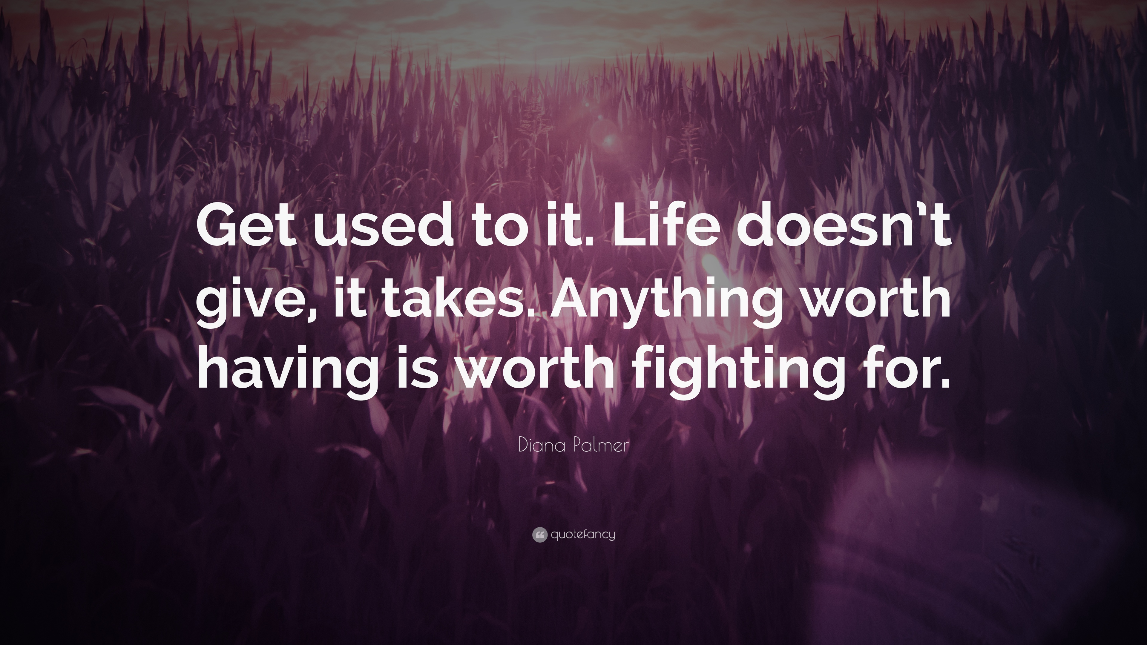 Diana Palmer Quote Get Used To It Life Doesnt Give It Takes