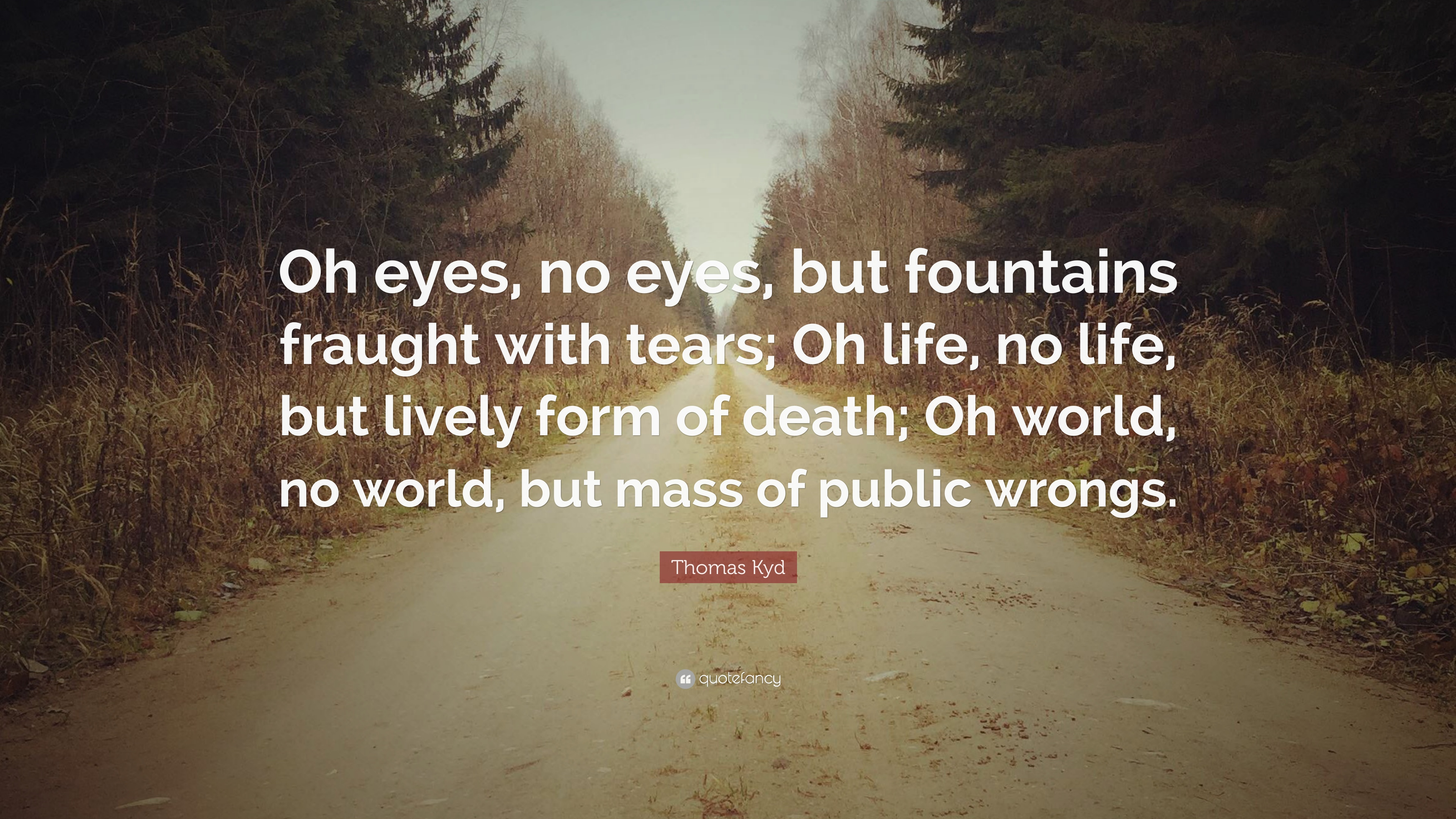 Thomas Kyd Quote Oh Eyes No Eyes But Fountains Fraught With