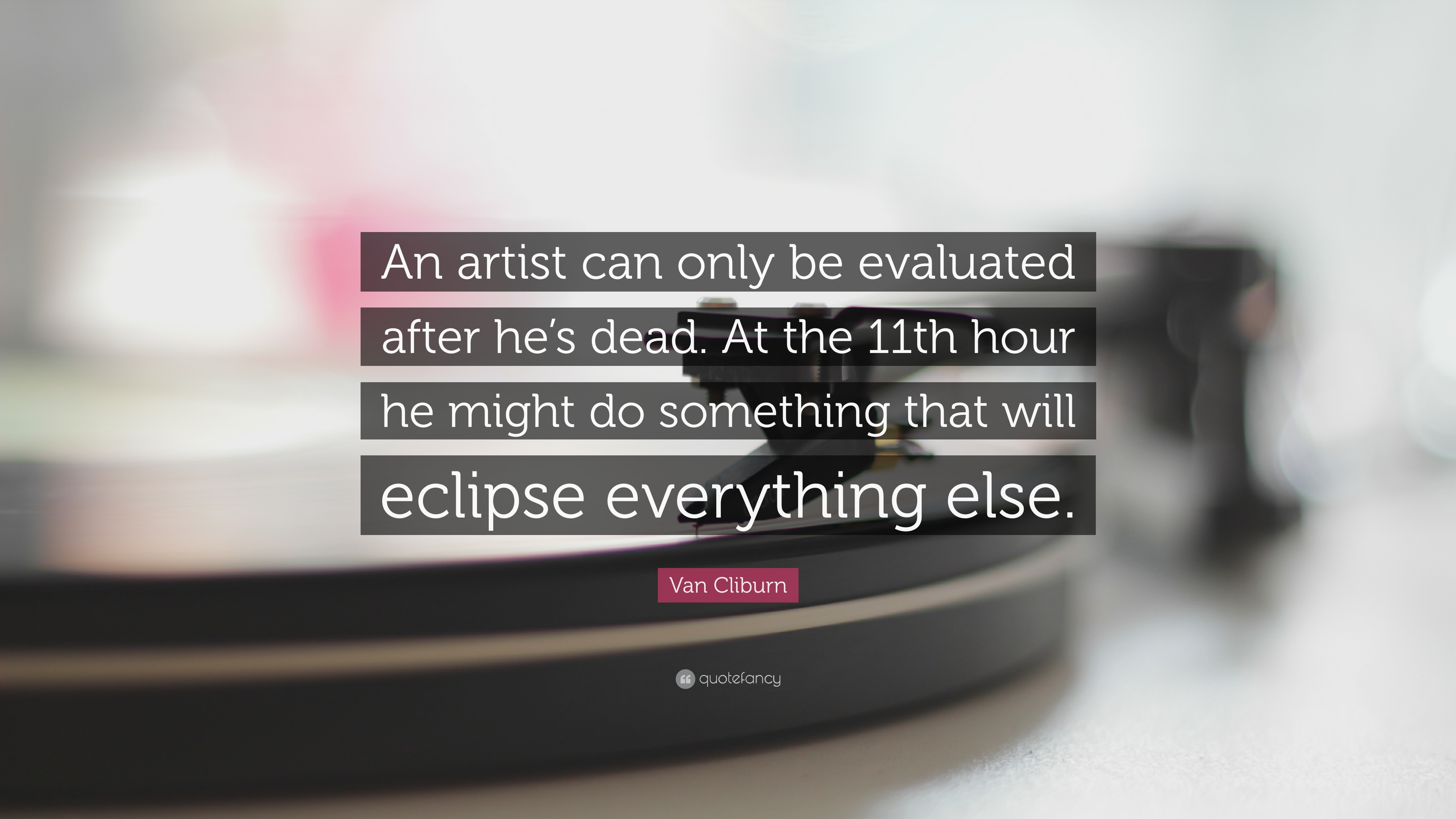 "After Hour Quotes Van Cliburn Quote ""An Artist Can Only Be Evaluated After He's"