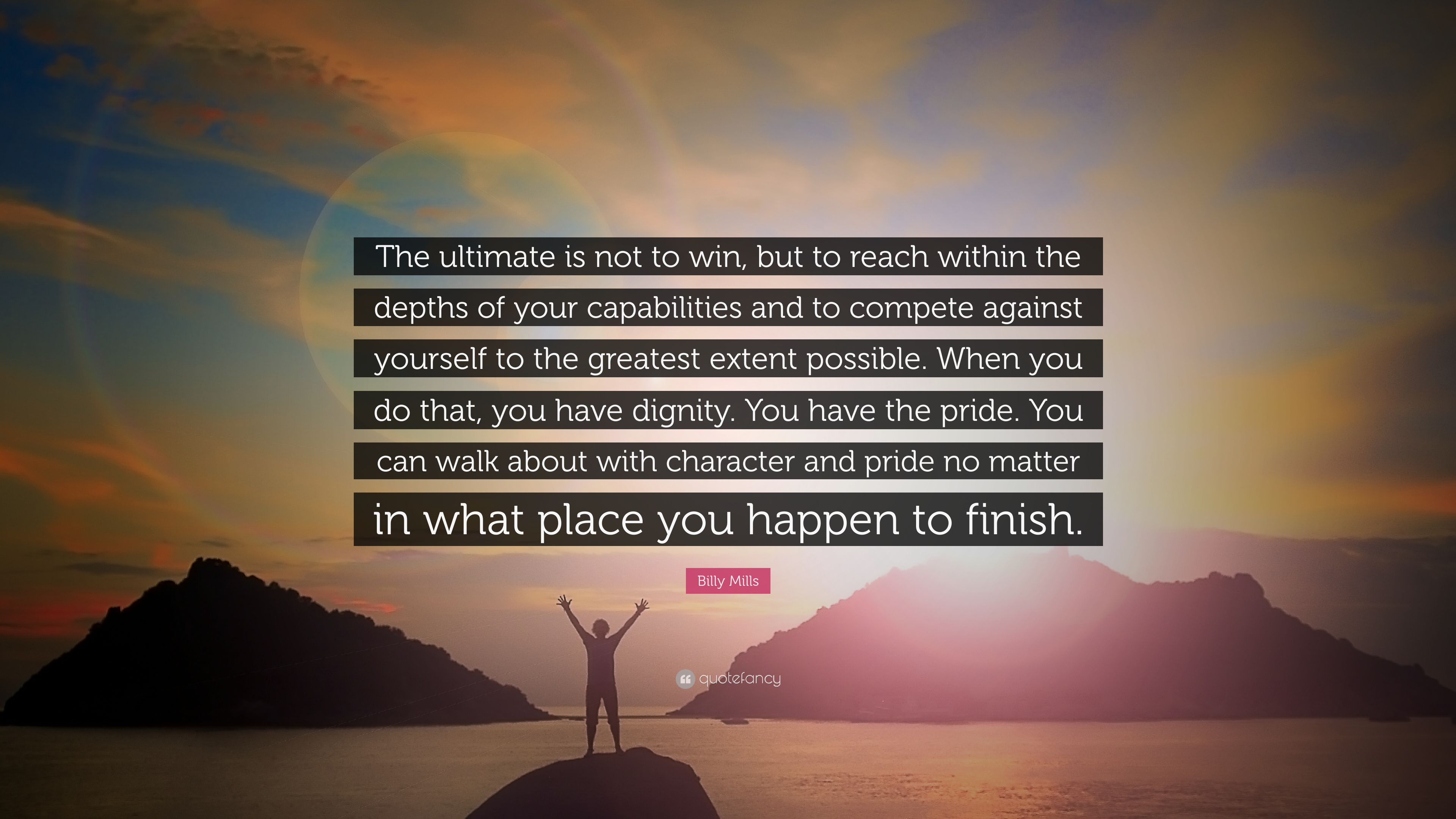 """Billy Mills Quote: """"The Ultimate Is Not To Win, But To"""