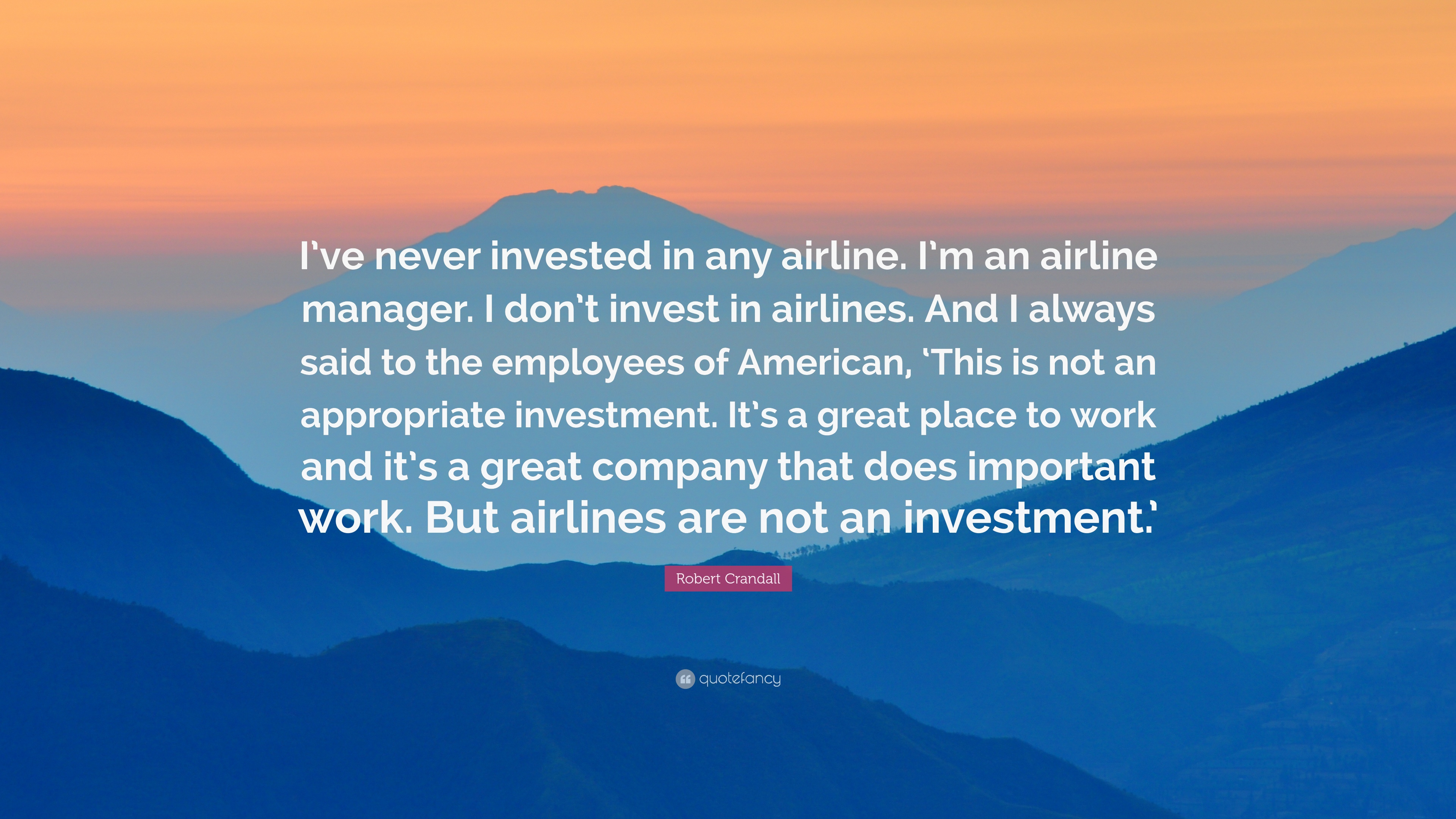 Robert Crandall Quote Ive Never Invested In Any Airline Im An