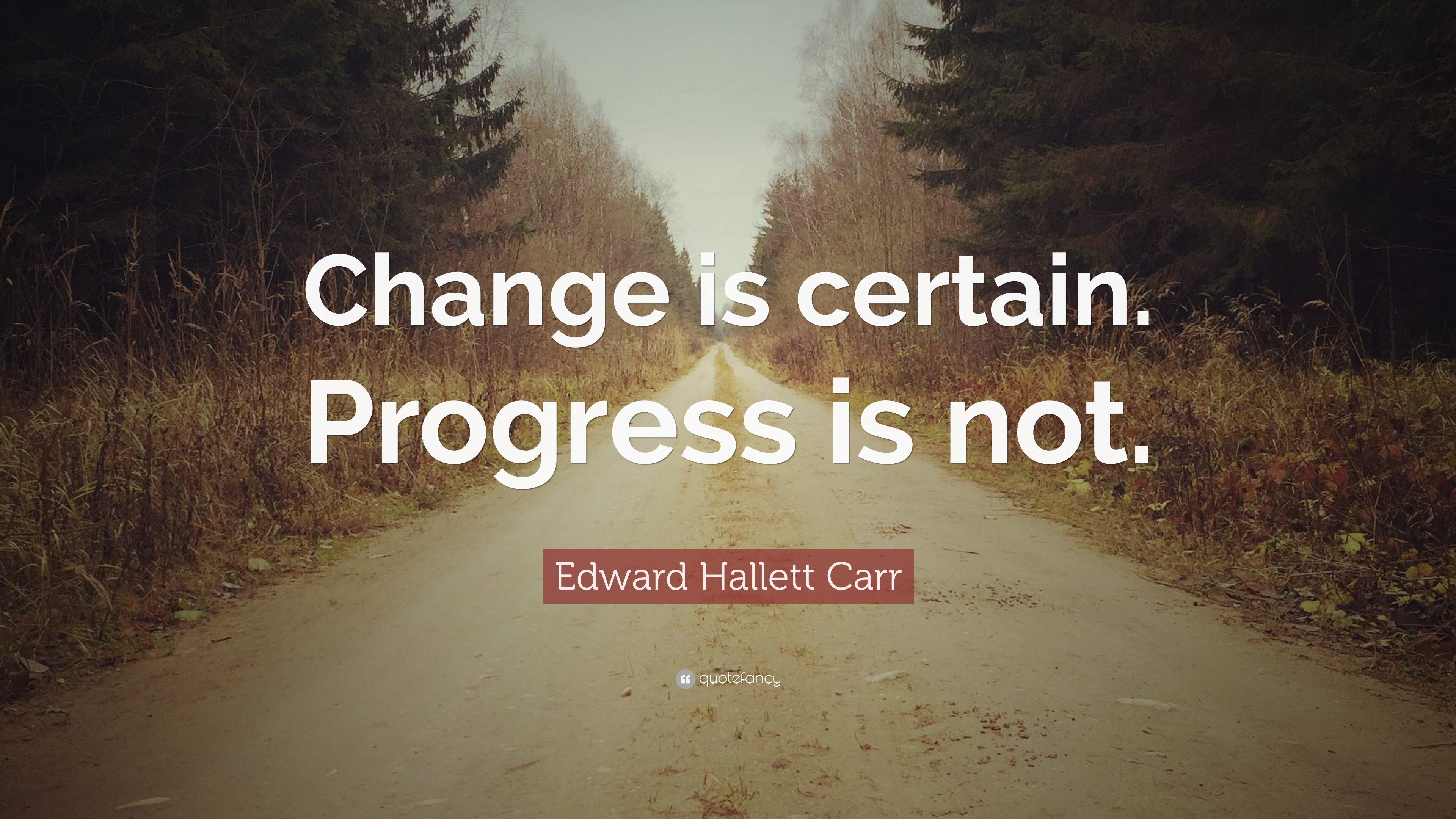 Edward Hallett Carr Quote Change Is Certain Progress Is Not 9