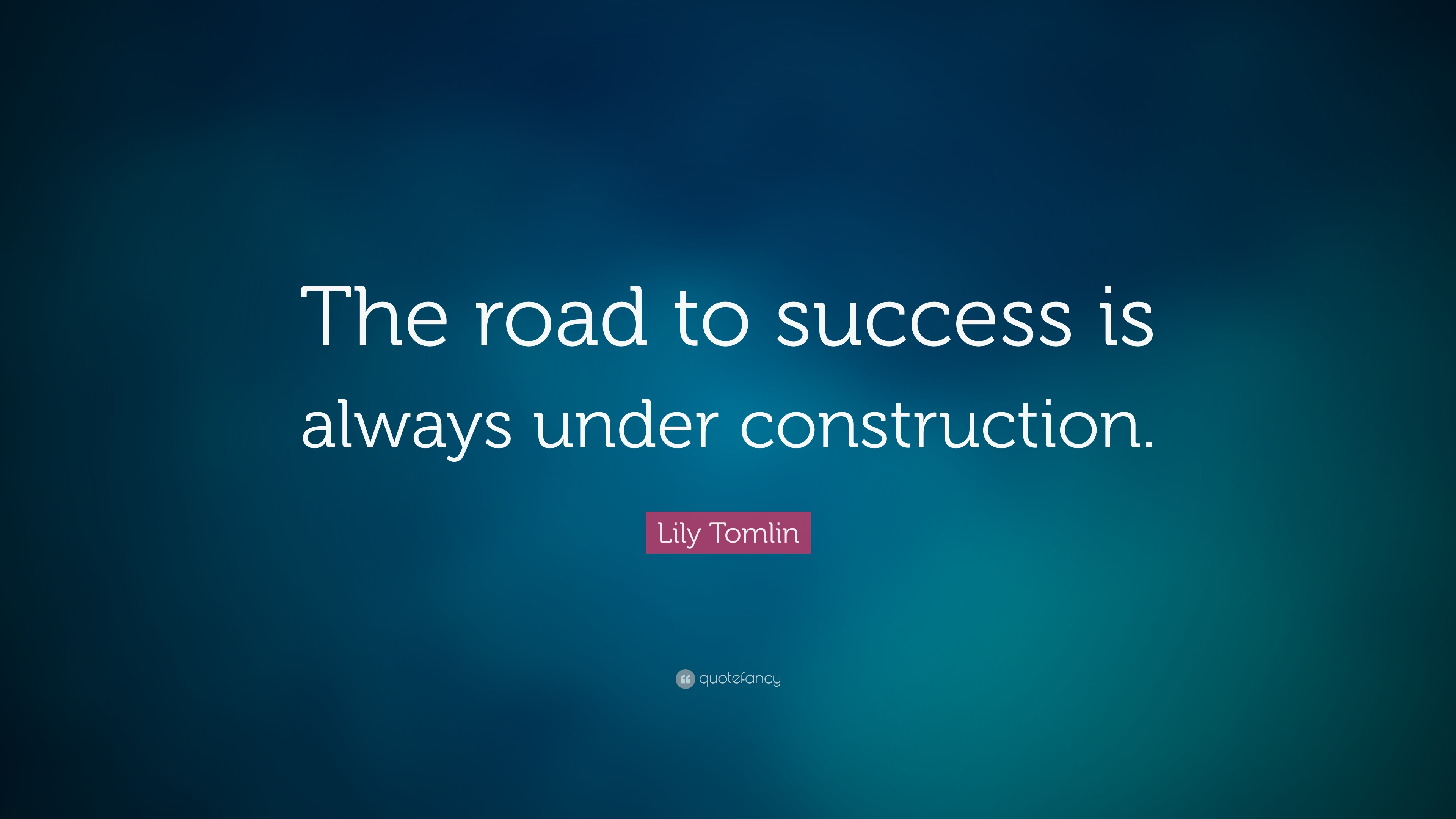 """""""The road to success is always under construction"""""""