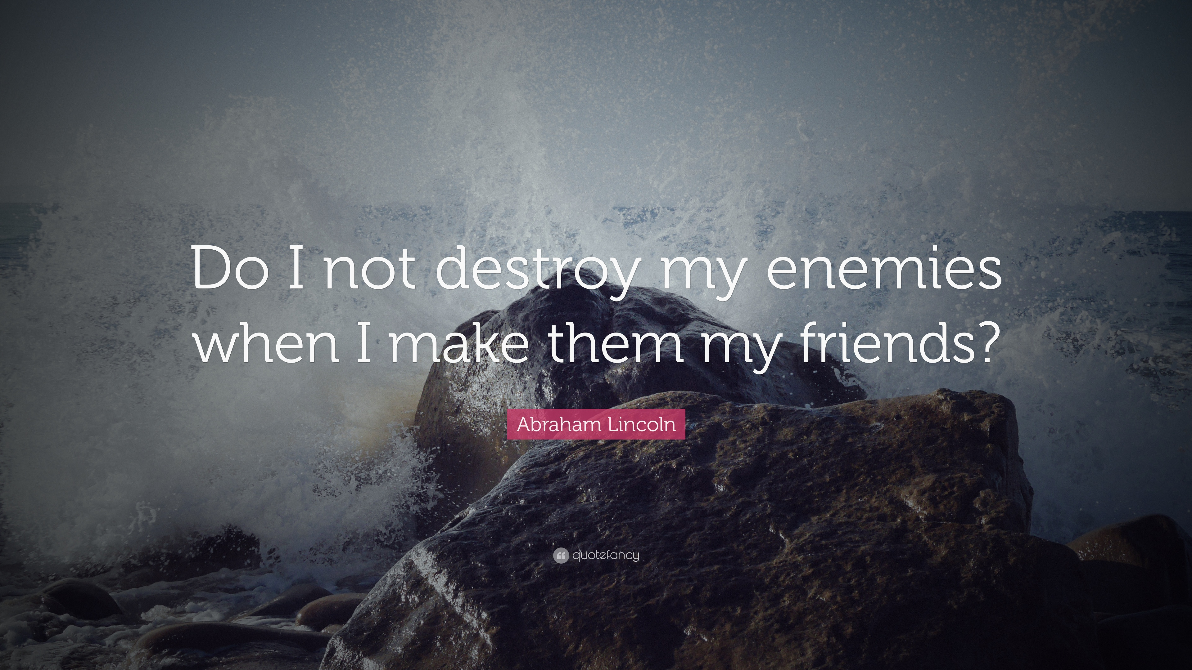 "Picture Abraham Lincoln Quote About Enemy: Abraham Lincoln Quote: ""Do I Not Destroy My Enemies When I"