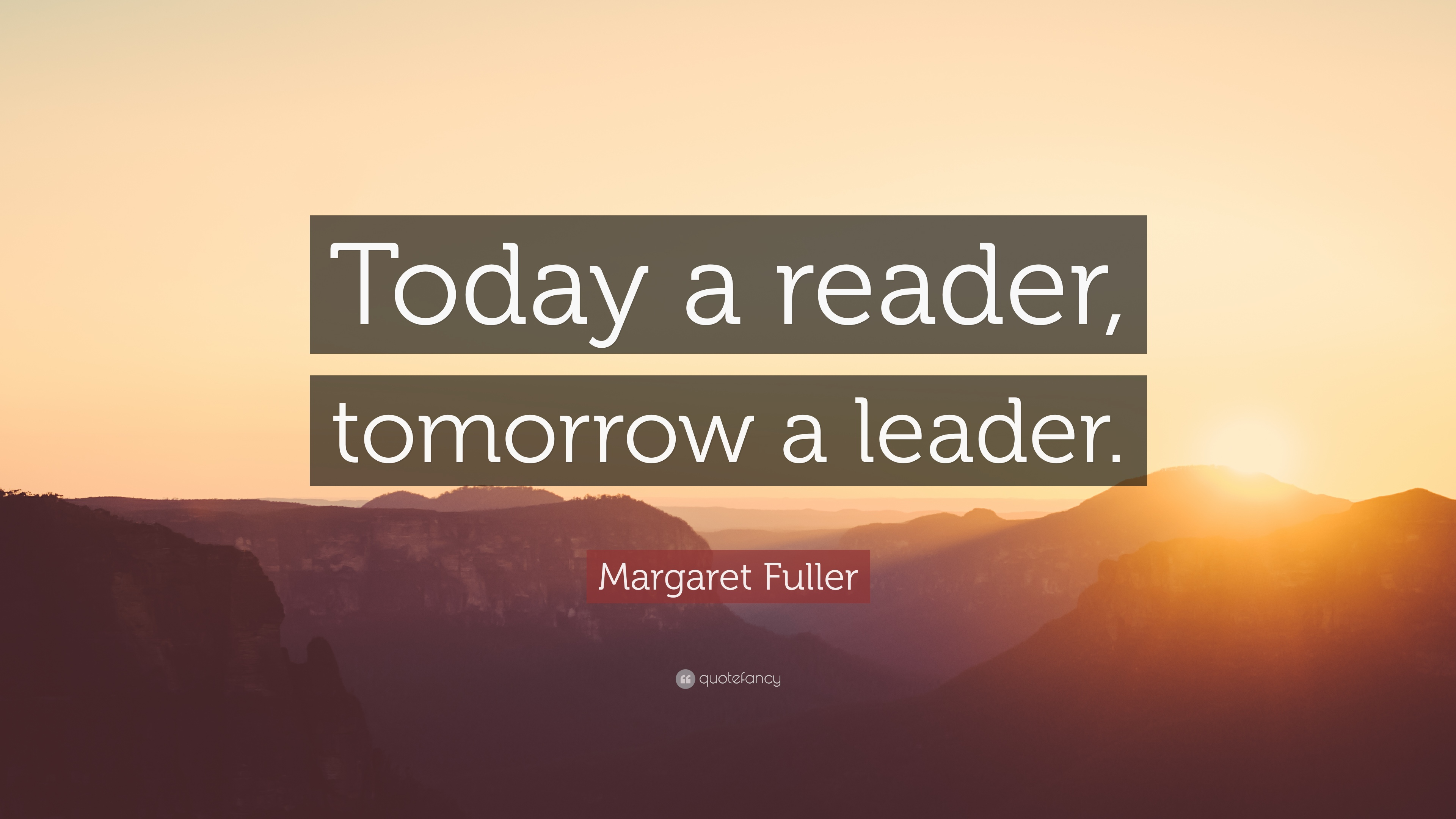 "Margaret Fuller Quote: ""Today a reader, tomorrow a leader ..."