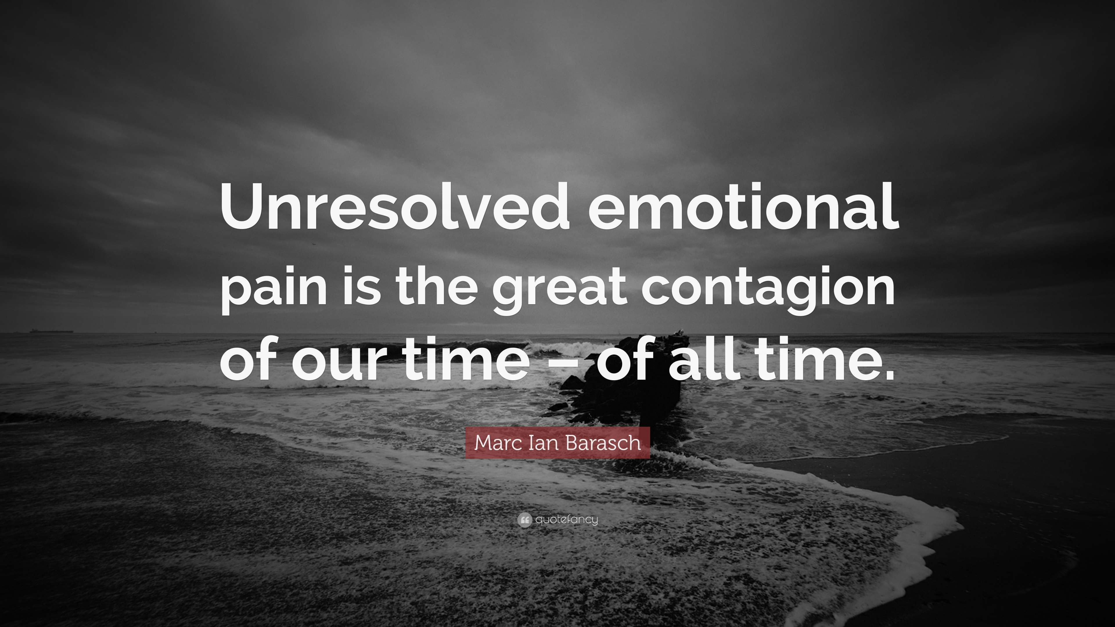 """Marc Ian Barasch Quote: """"Unresolved emotional pain is the ..."""