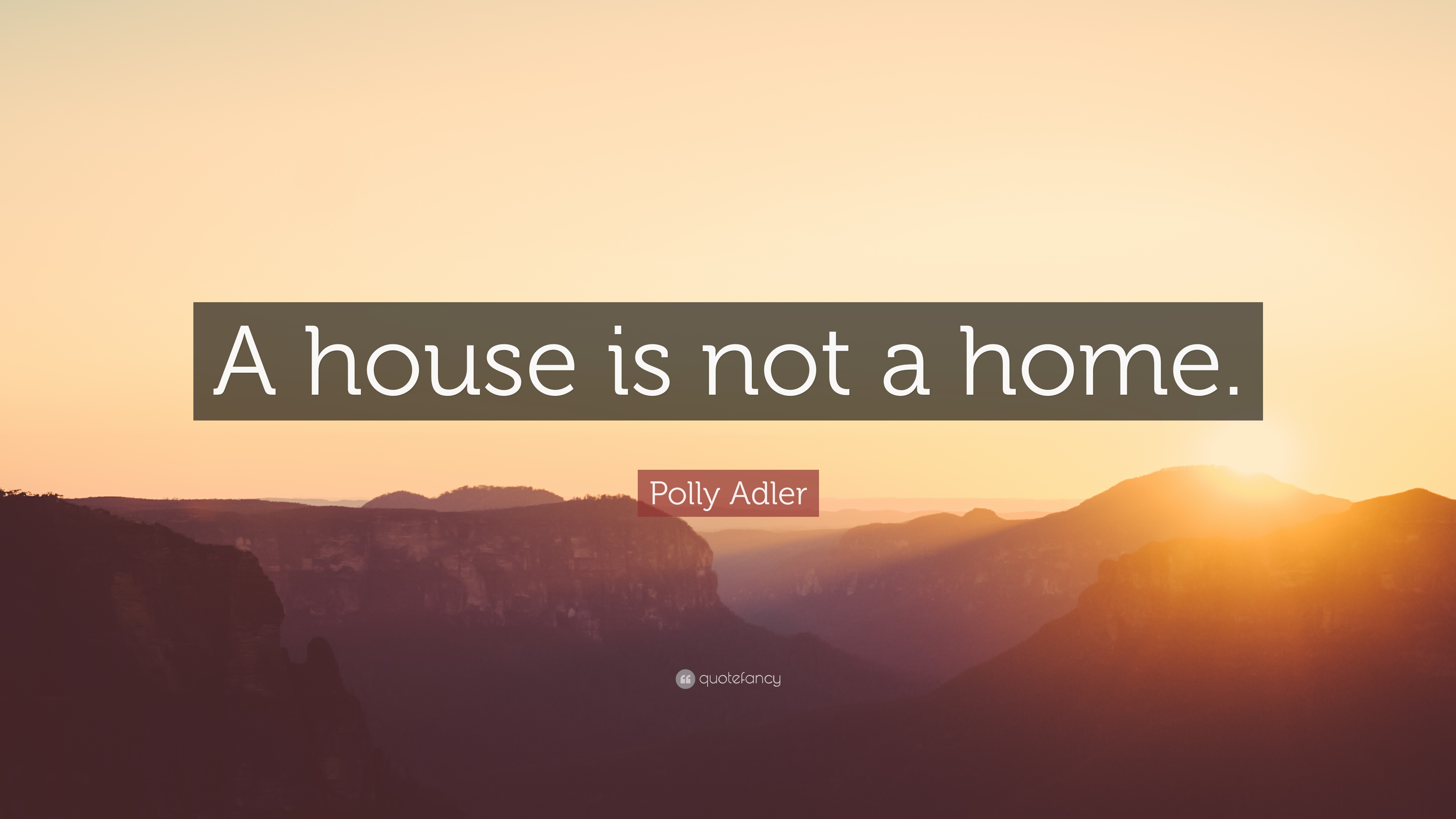 Polly Adler Quote A House Is Not A Home 7 Wallpapers Quotefancy