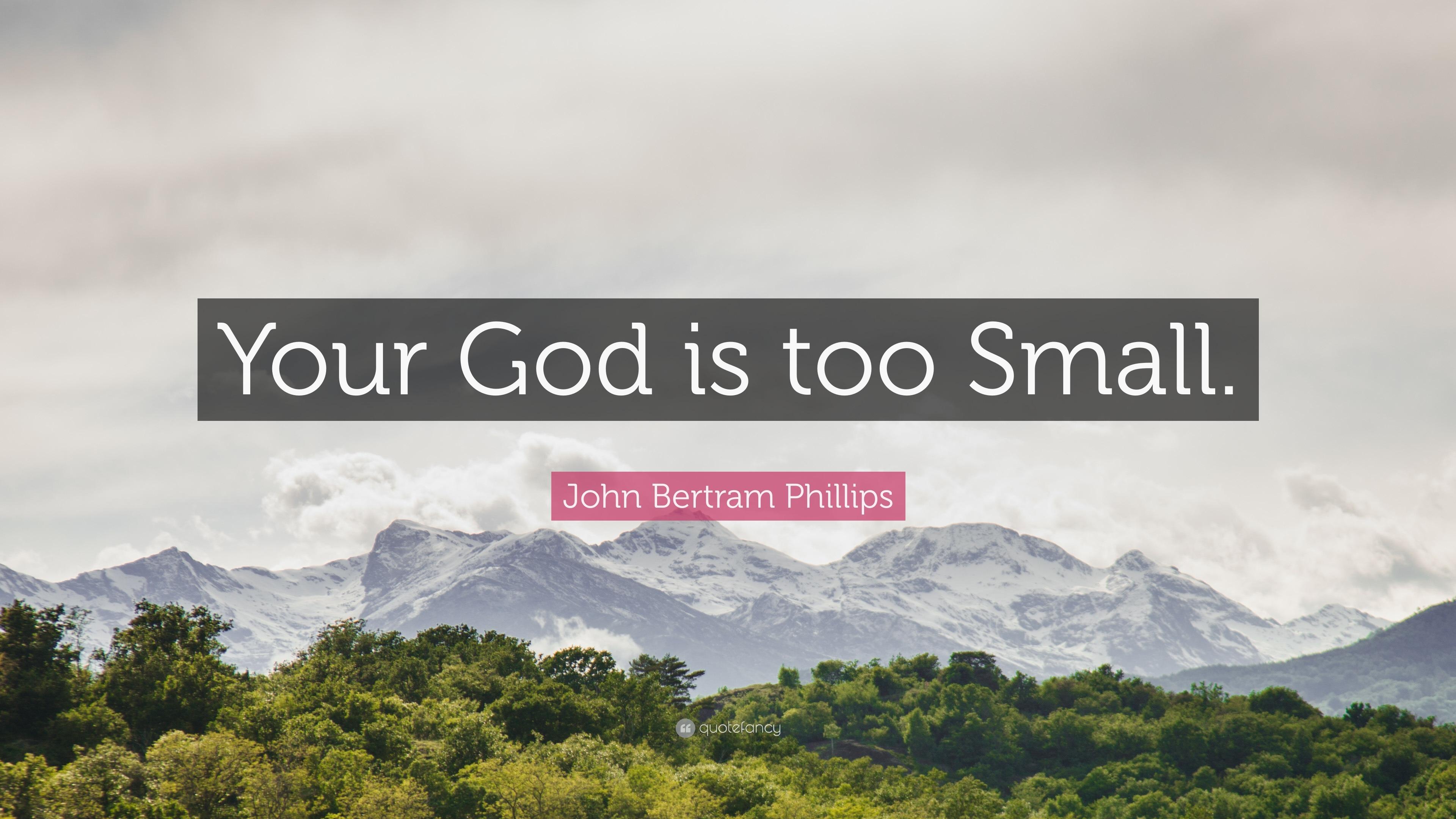 John Bertram Phillips Quote Your God Is Too Small 10 Wallpapers