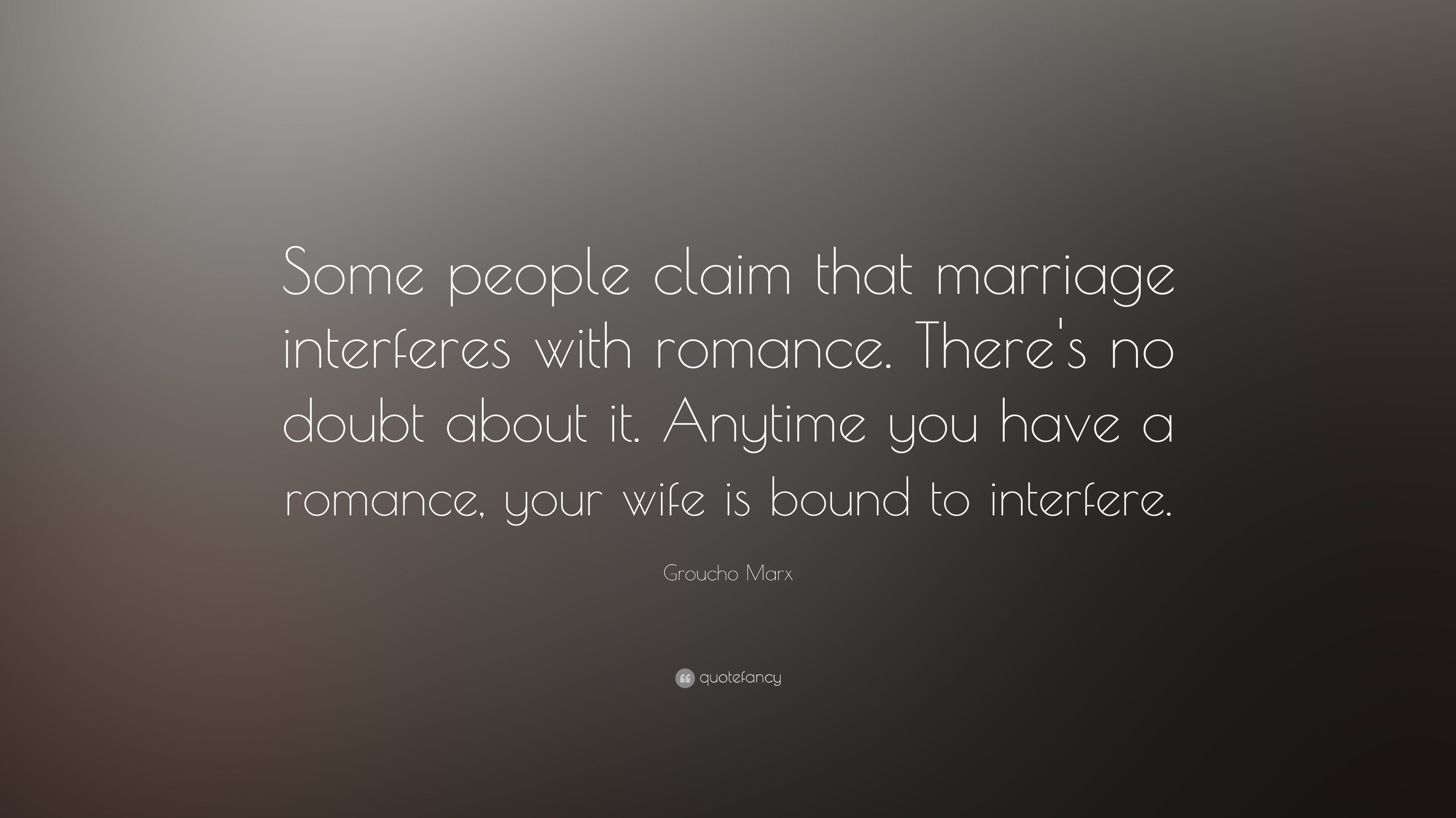 """Groucho Marx Quote: """"Some people claim that marriage interferes with ..."""