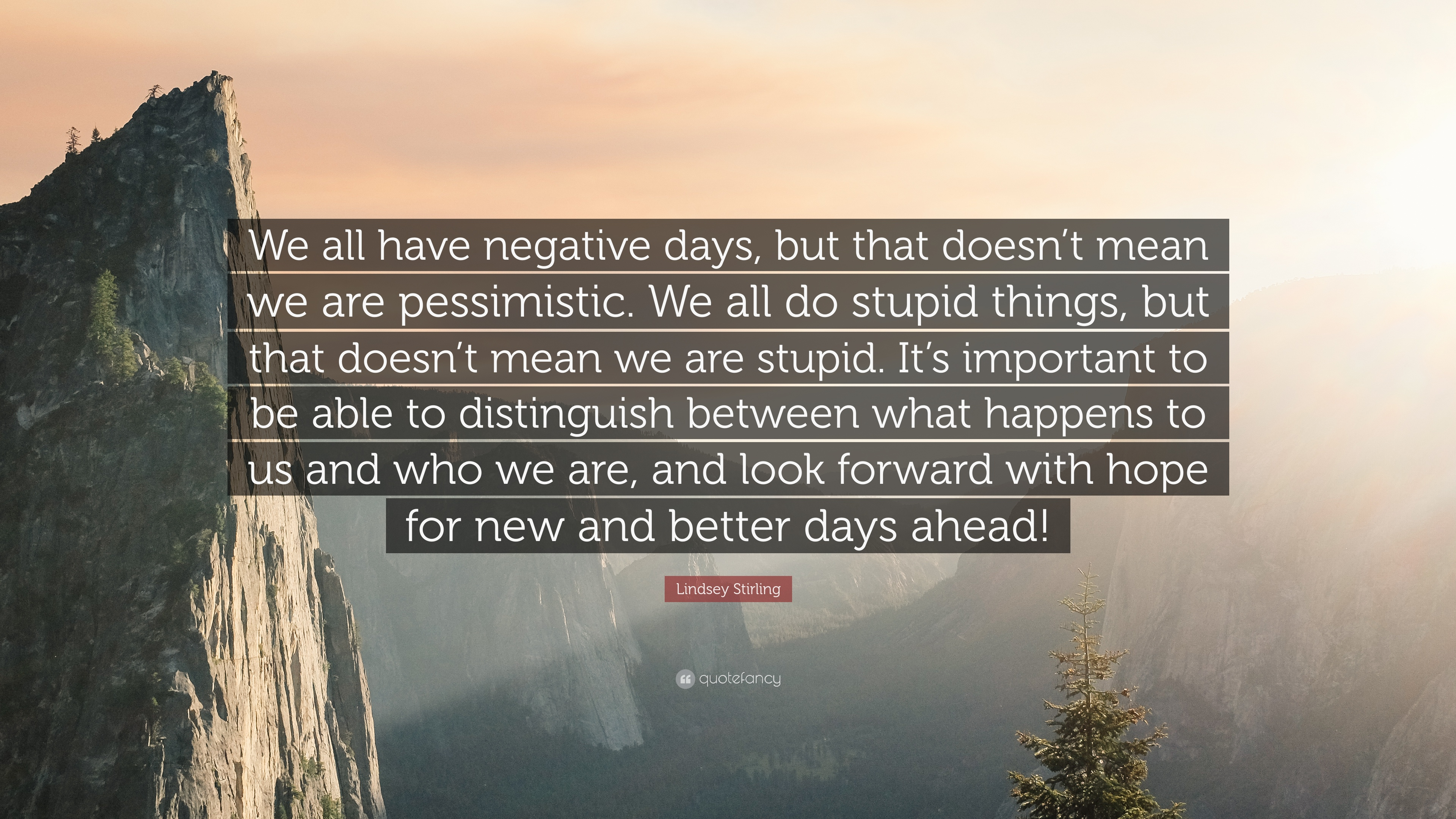 Lindsey Stirling Quote We All Have Negative Days But That Doesnt