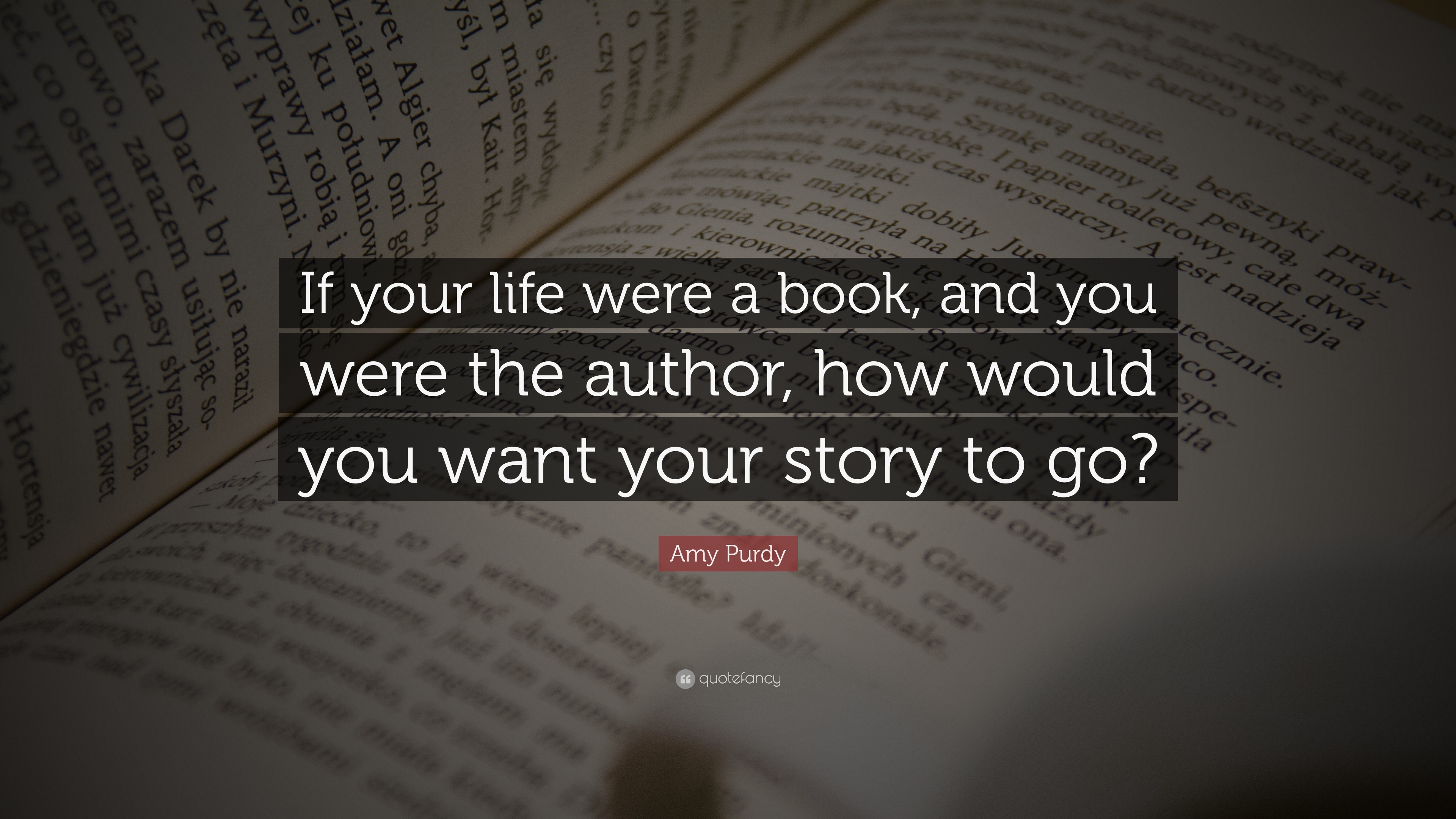 "Life Quotes Books Amy Purdy Quote ""If Your Life Were A Book And You Were The"