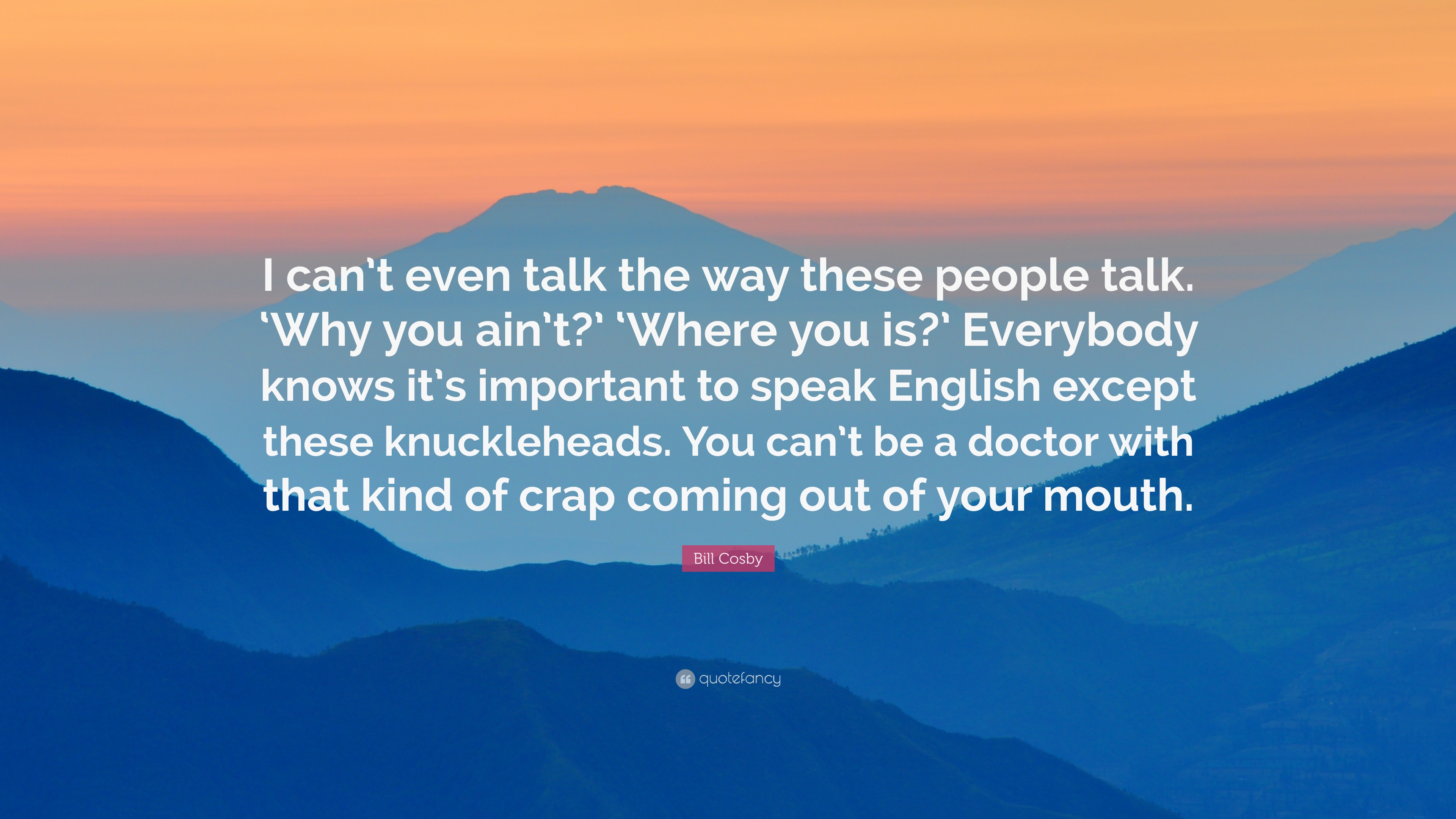 bill cosby quote i can t even talk the way these people talk bill cosby quote i can t even talk the way these people talk