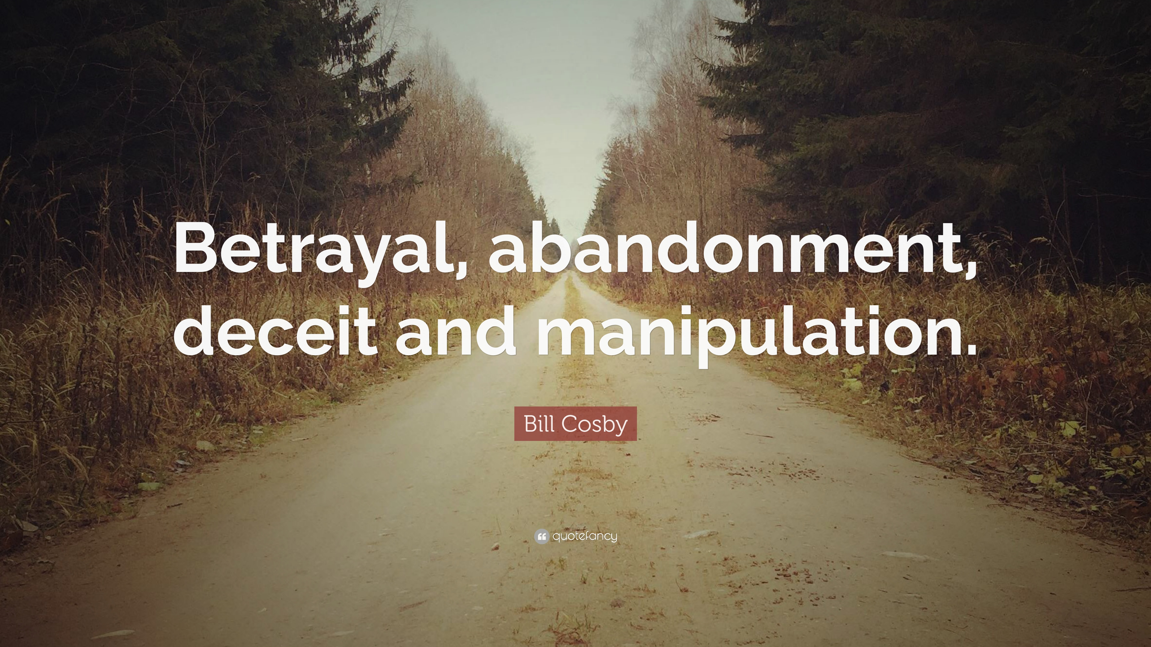 """Bill Cosby Quote: """"Betrayal, abandonment, deceit and ..."""