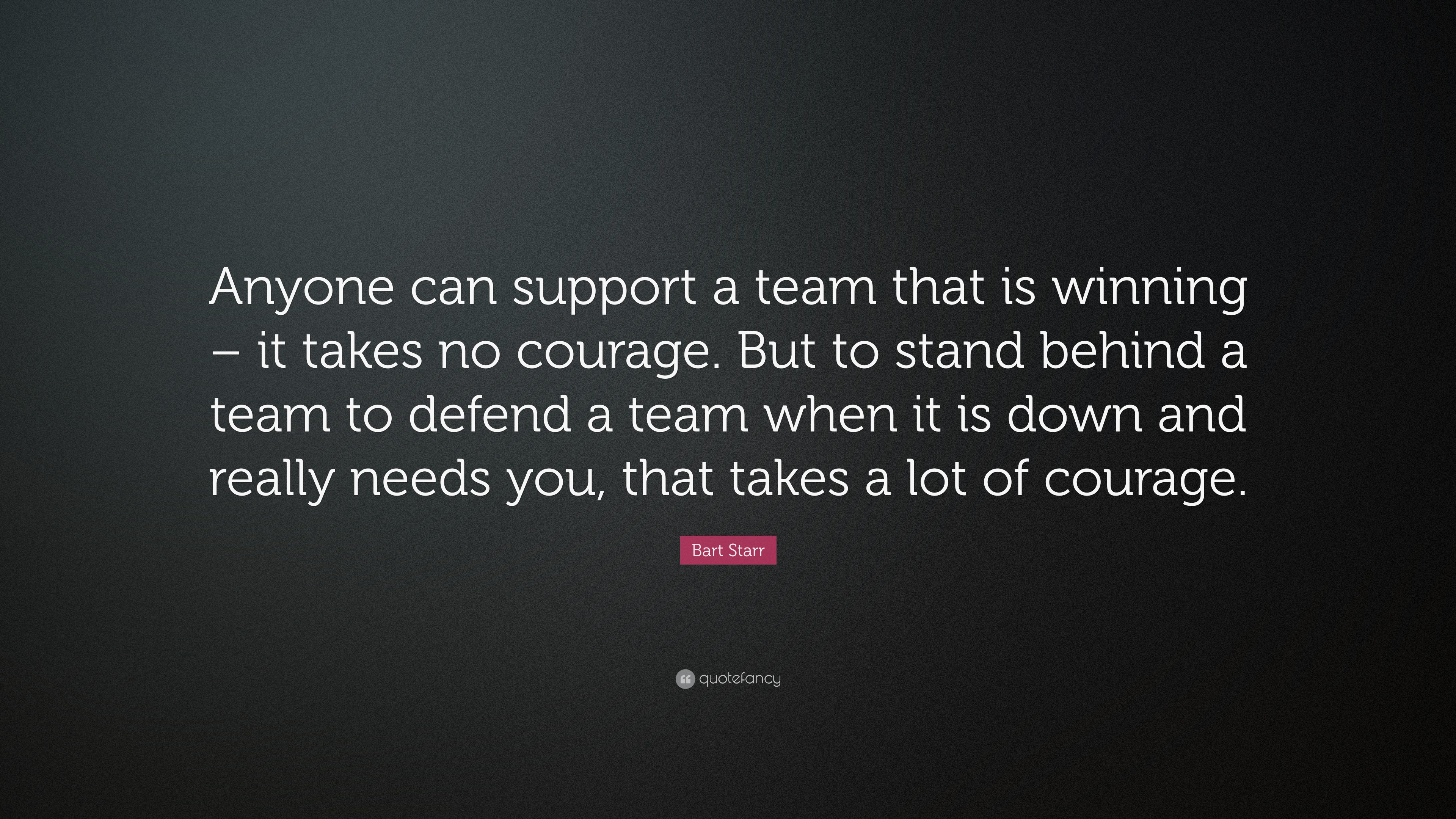 """Support Quotes Bart Starr Quote: """"Anyone can support a team that is winning – it  Support Quotes"""