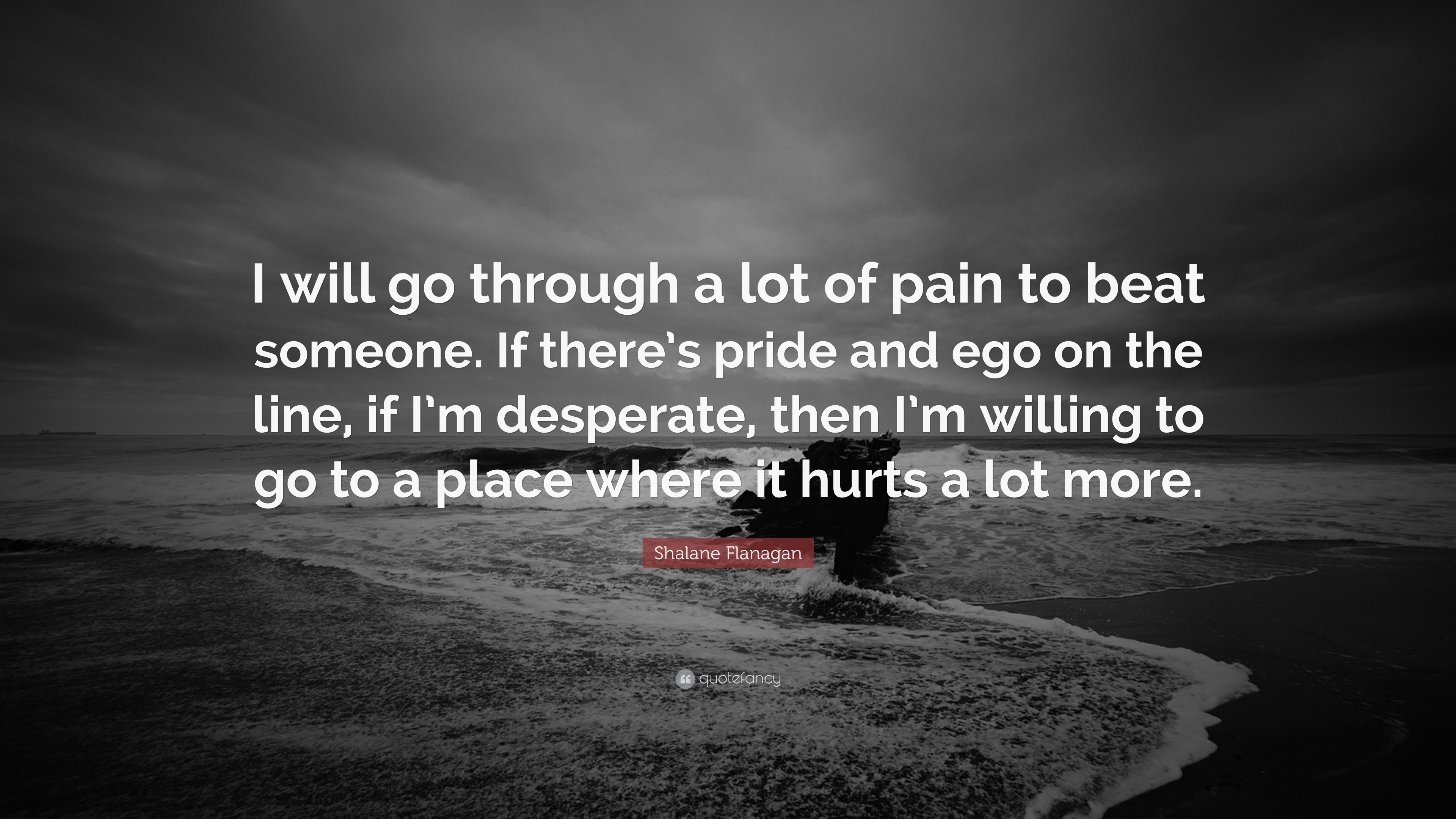 """Shalane Flanagan Quote: """"I Will Go Through A Lot Of Pain"""