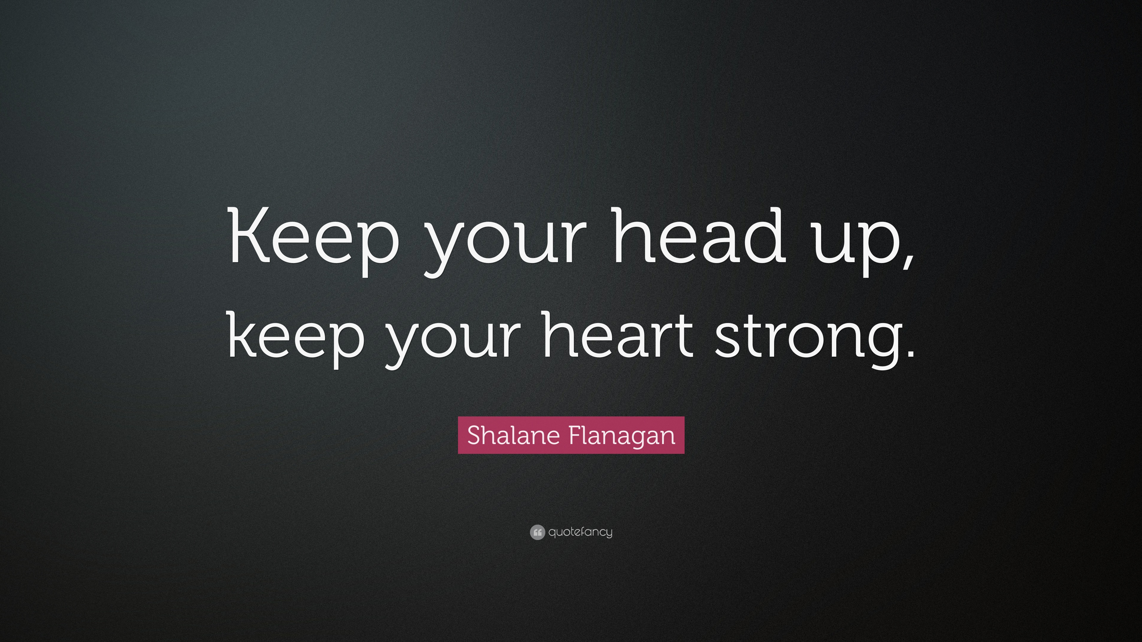 Shalane Flanagan Quote Keep Your Head Up Keep Your Heart Strong