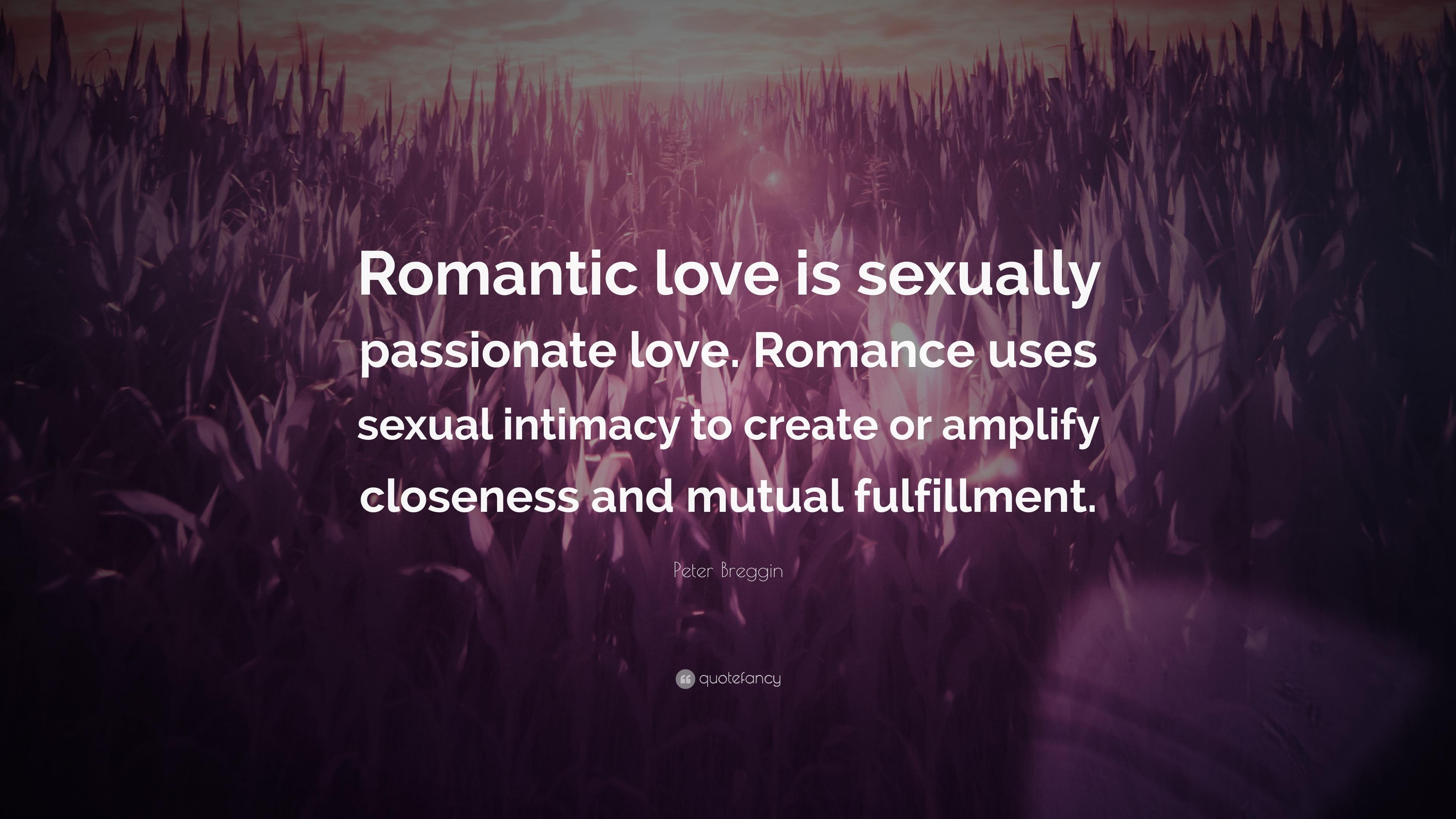 "Love Romance Quotes Peter Breggin Quote ""Romantic Love Is Sexually Passionate Love"