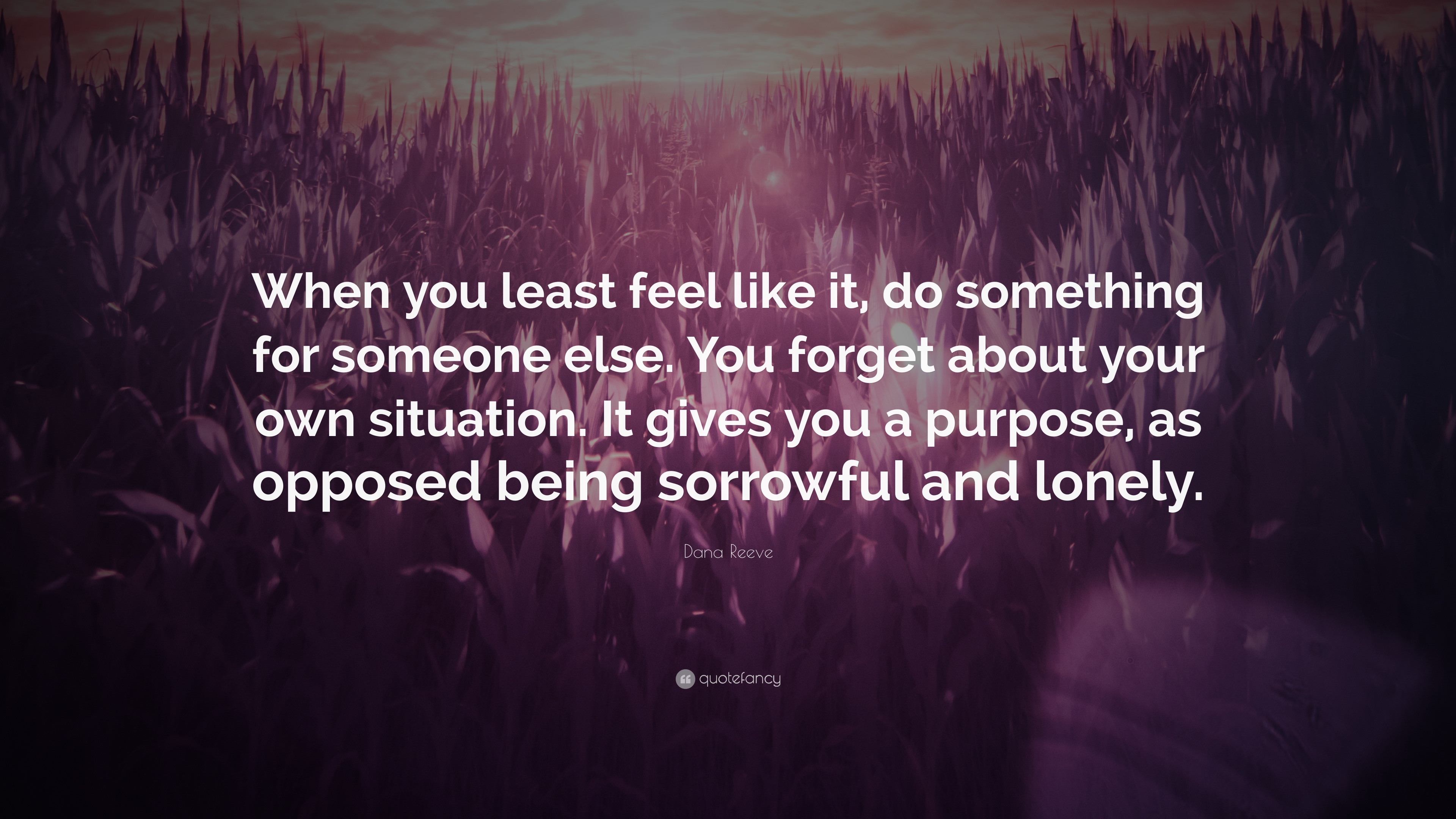 Dana Reeve Quote When You Least Feel Like It Do Something For