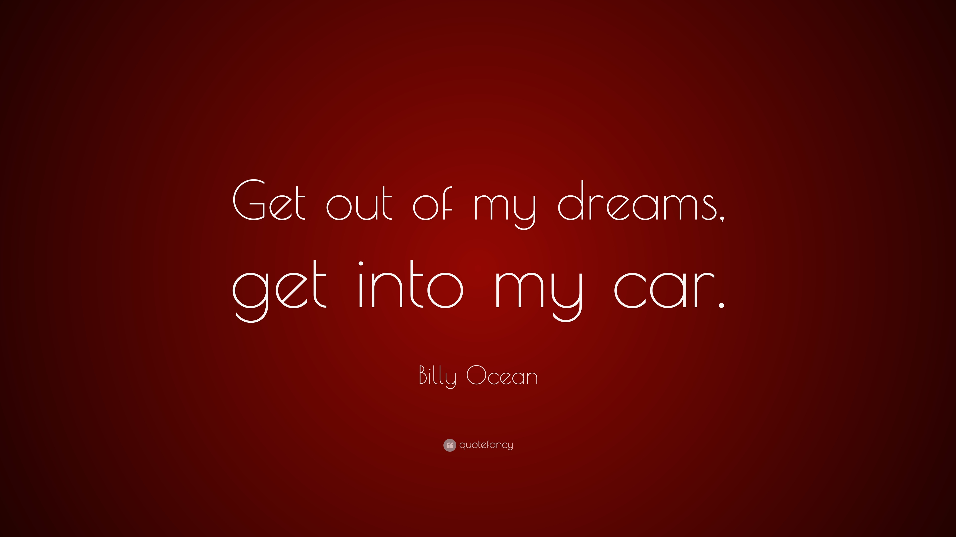 Billy Ocean Quote Get Out Of My Dreams Get Into My Car 9