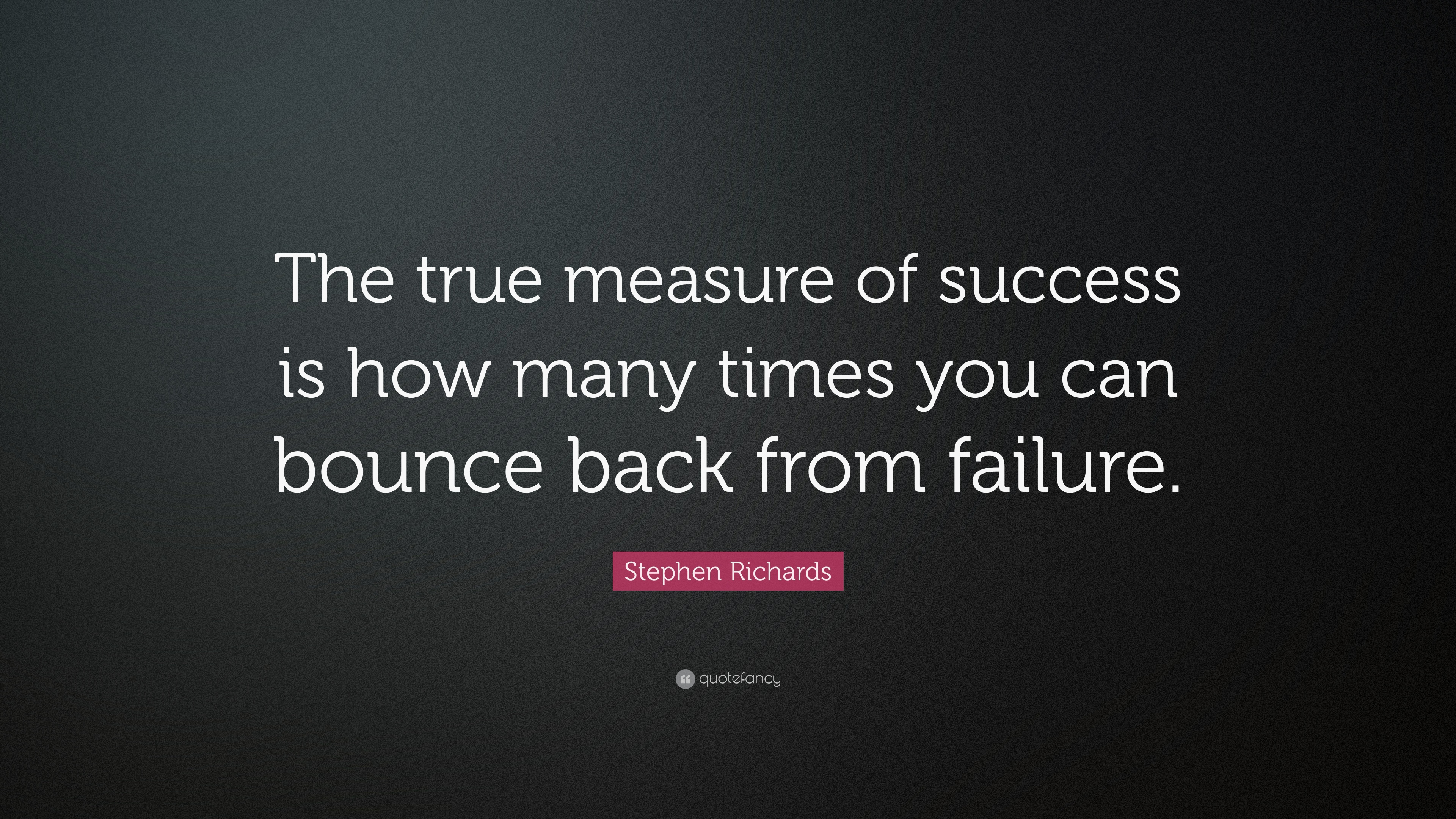 "Bounce Back Quotes Stephen Richards Quote ""The True Measure Of Success Is How Many"