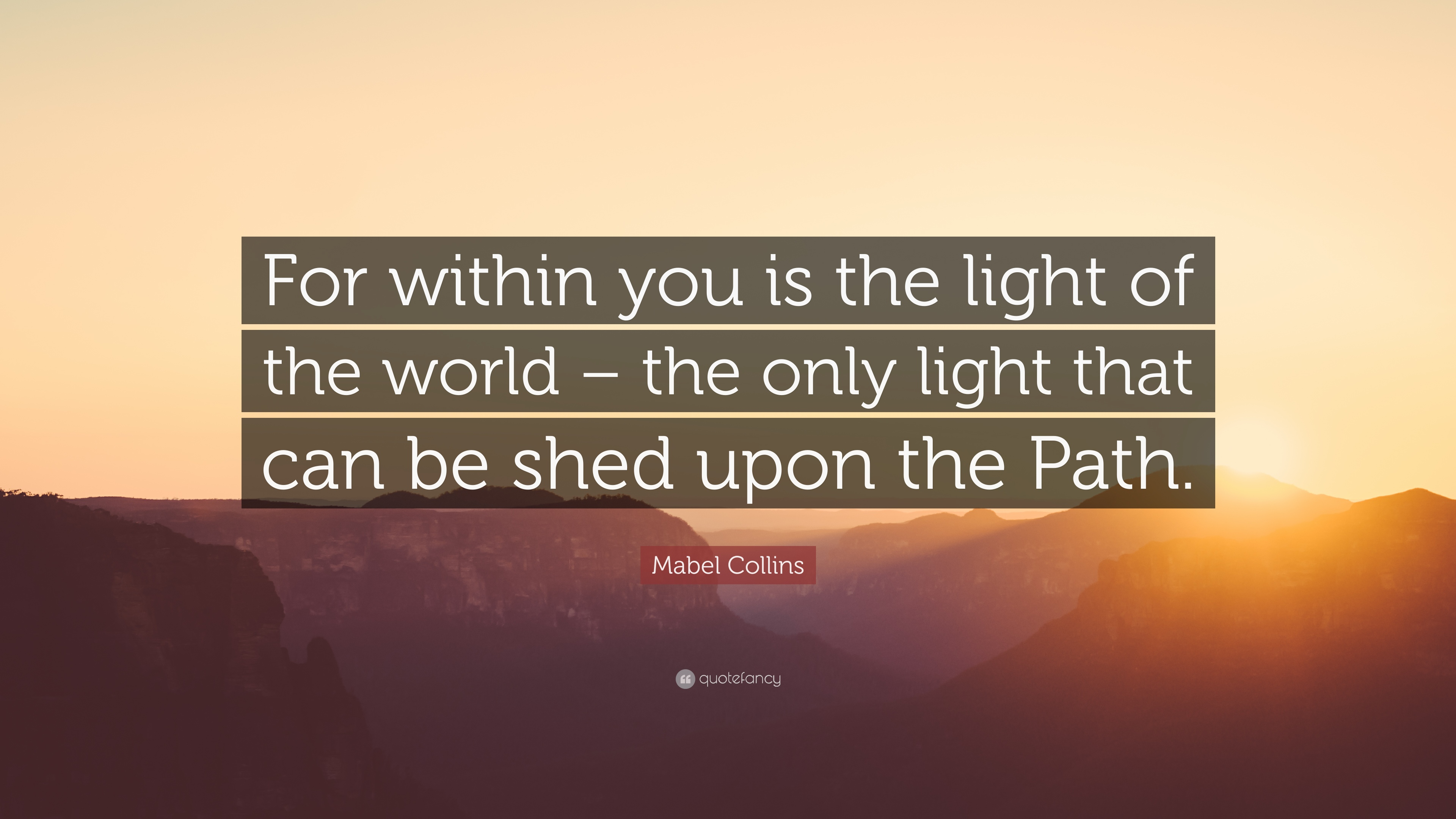 Mabel Collins Quote For Within You Is The Light Of The World The
