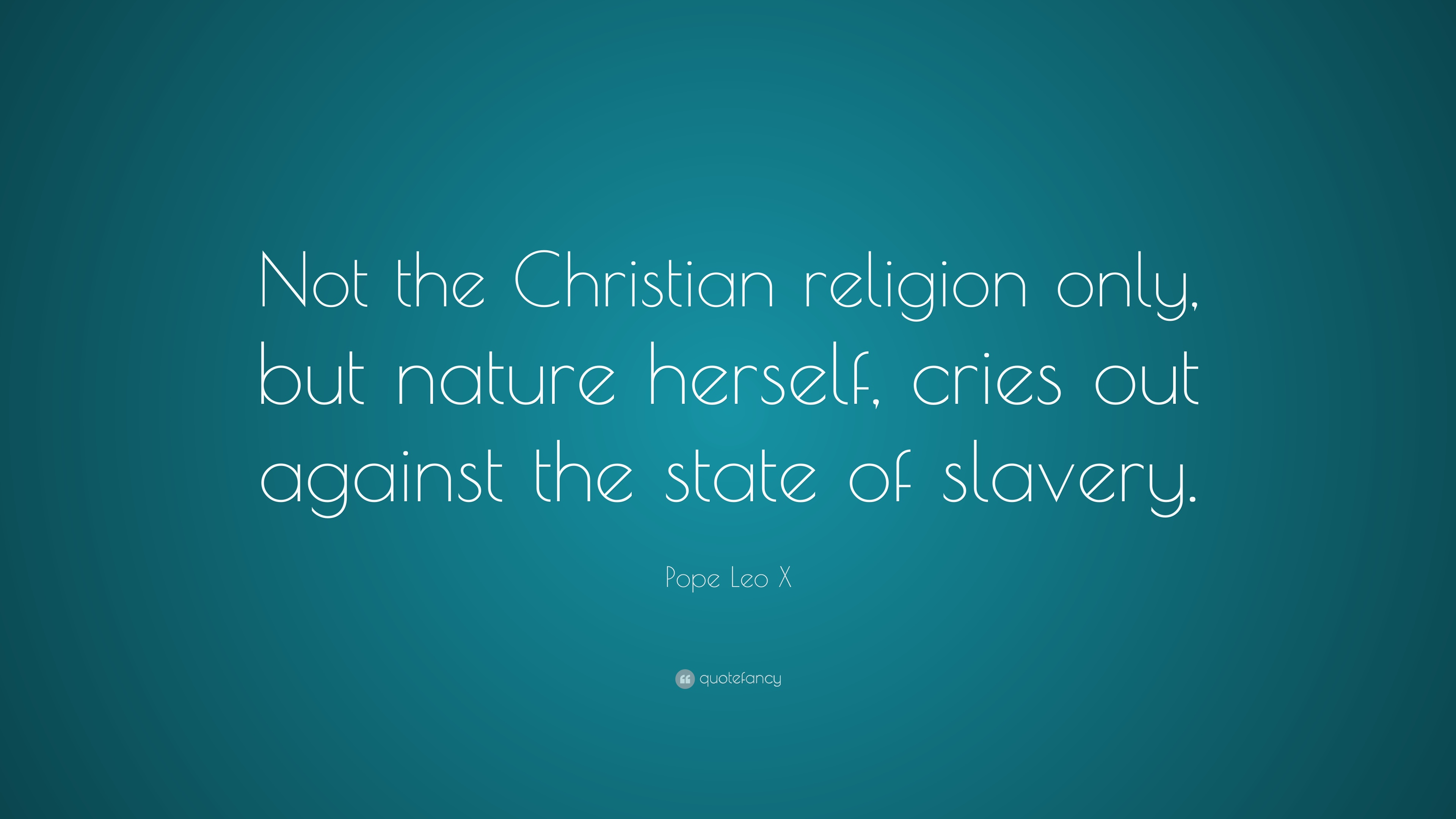 """pope leo x quote """"not the christian religion only but nature"""