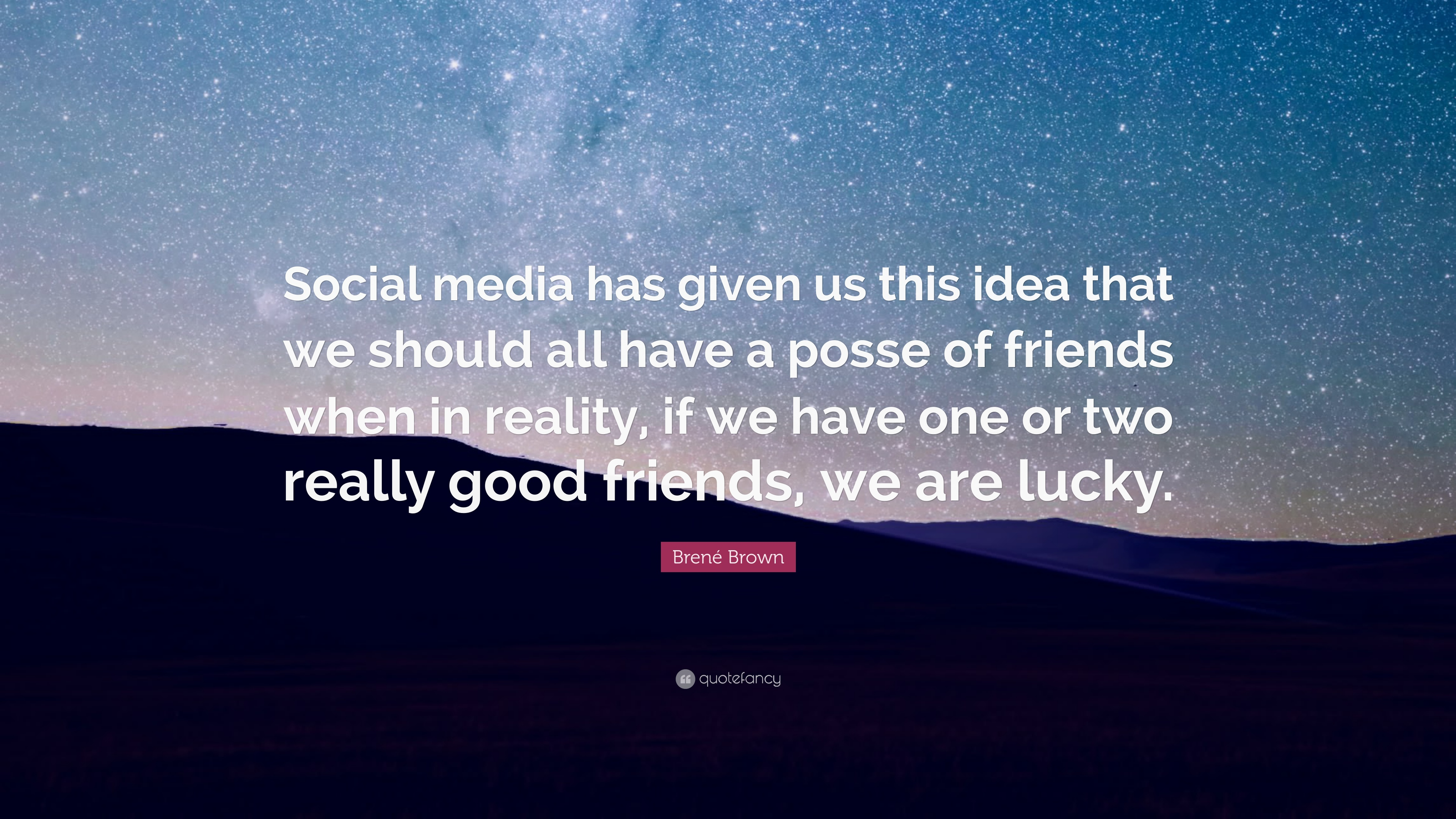 Brené Brown Quote: U201cSocial Media Has Given Us This Idea That We Should All