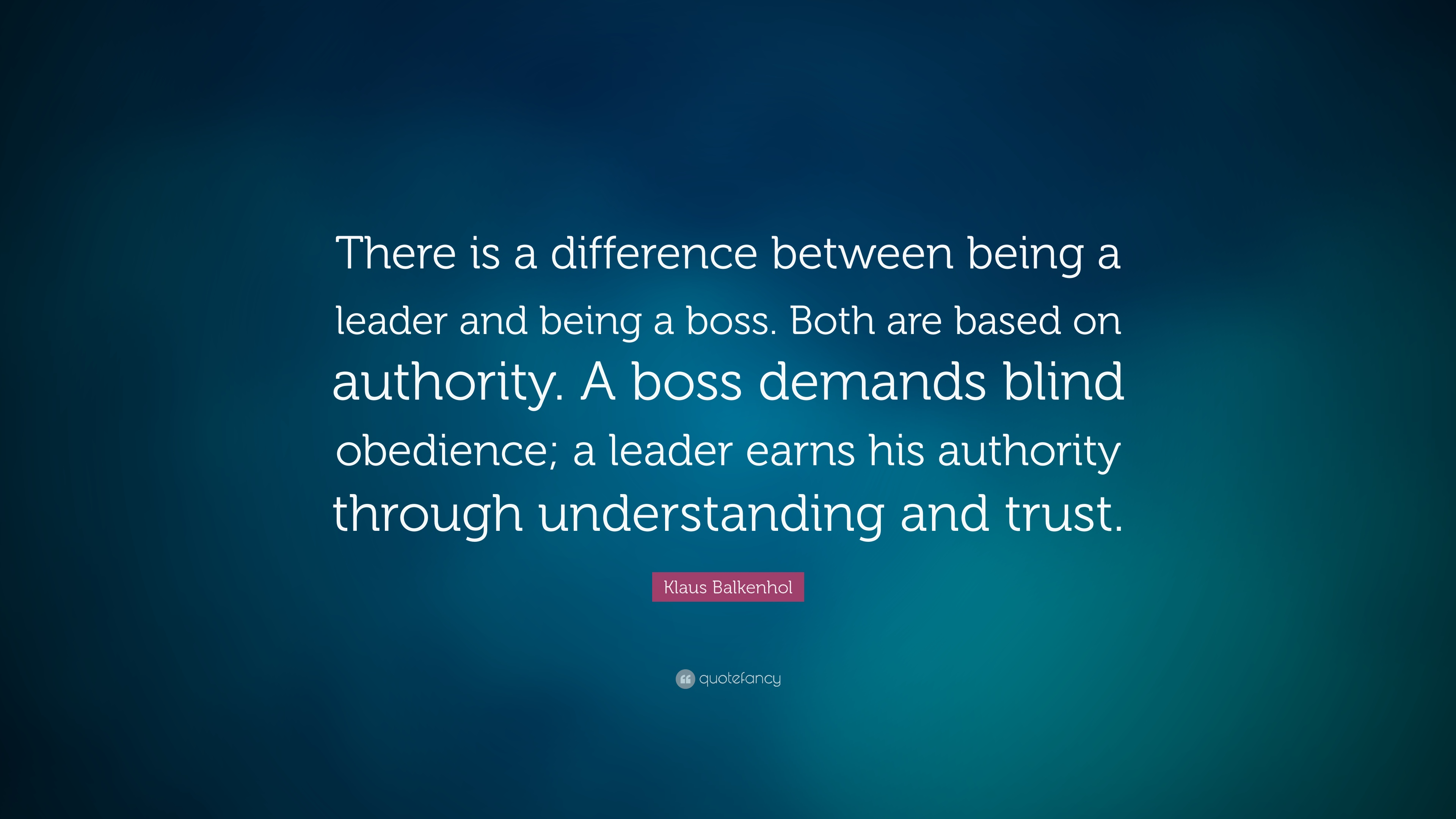 """Quotes About Being A Leader Klaus Balkenhol Quote """"There Is A Difference Between Being A"""