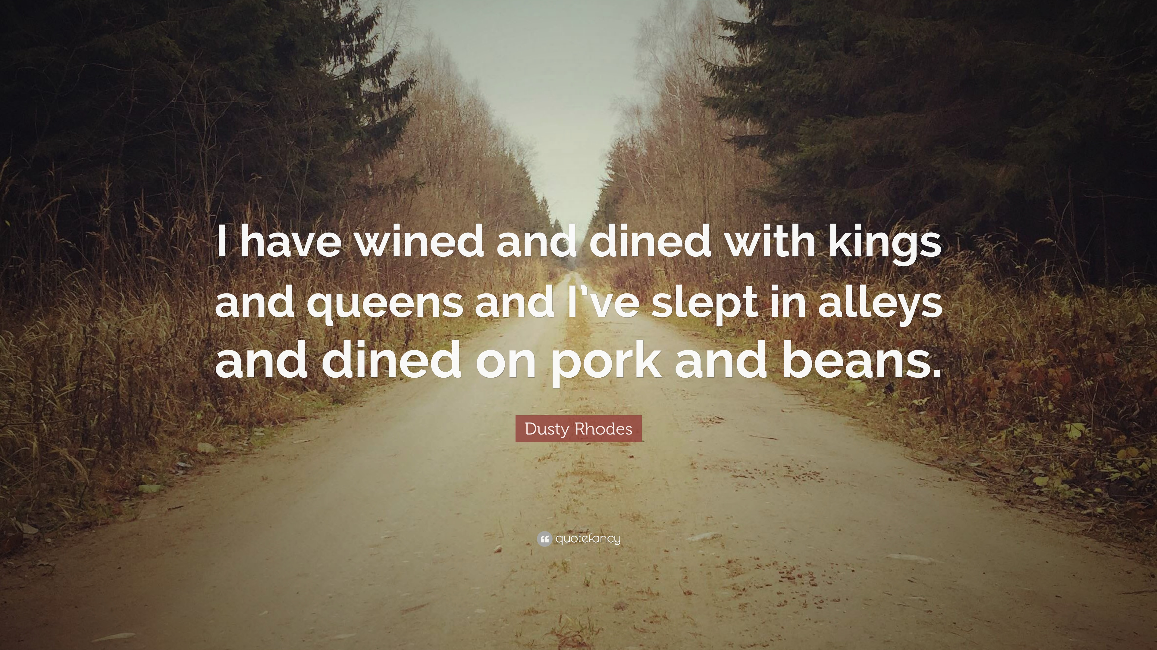 Dusty Rhodes Quote I Have Wined And Dined With Kings And Queens