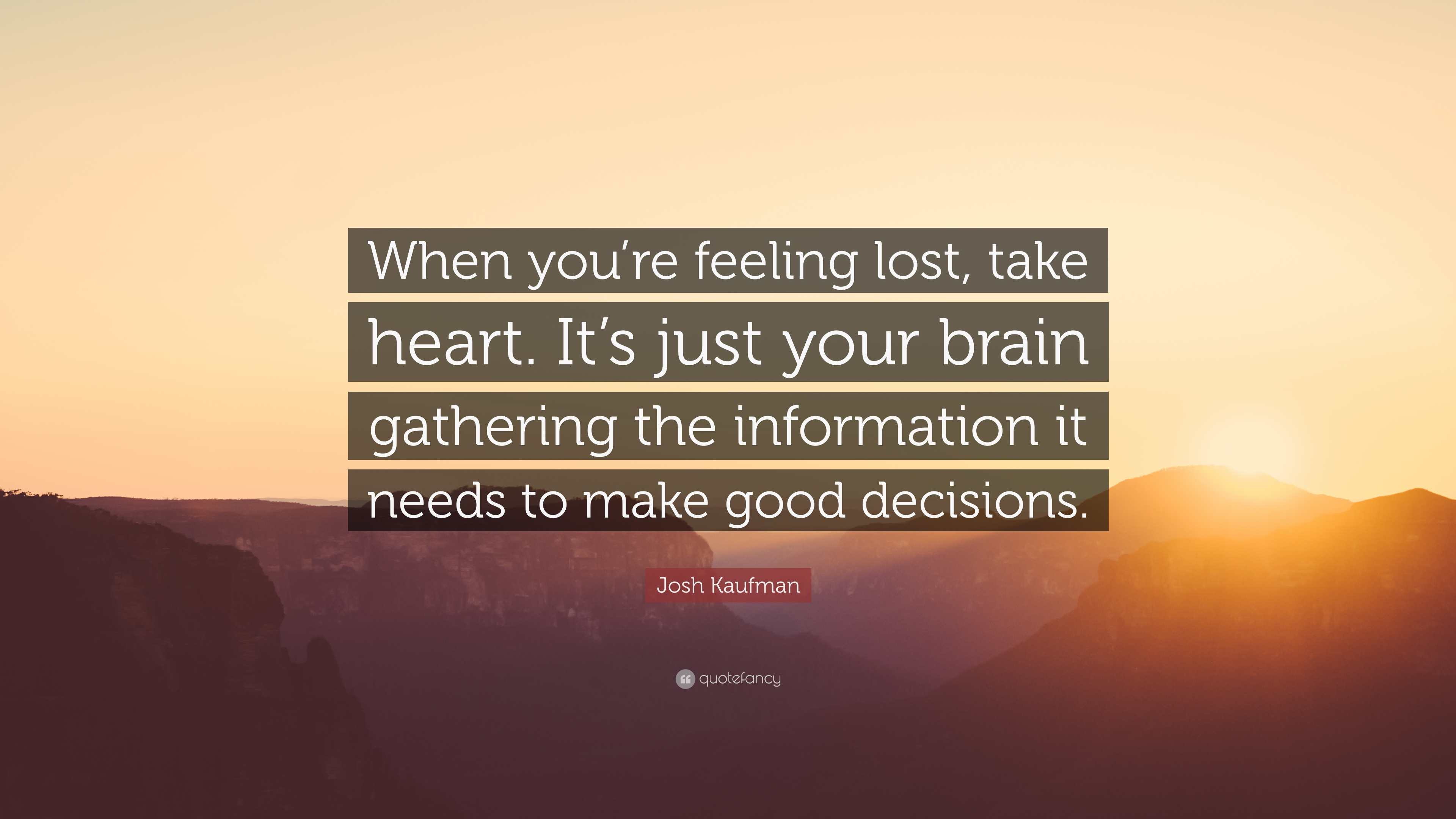 "Feeling Lost Quotes Josh Kaufman Quote: ""When you're feeling lost, take heart. It's  Feeling Lost Quotes"